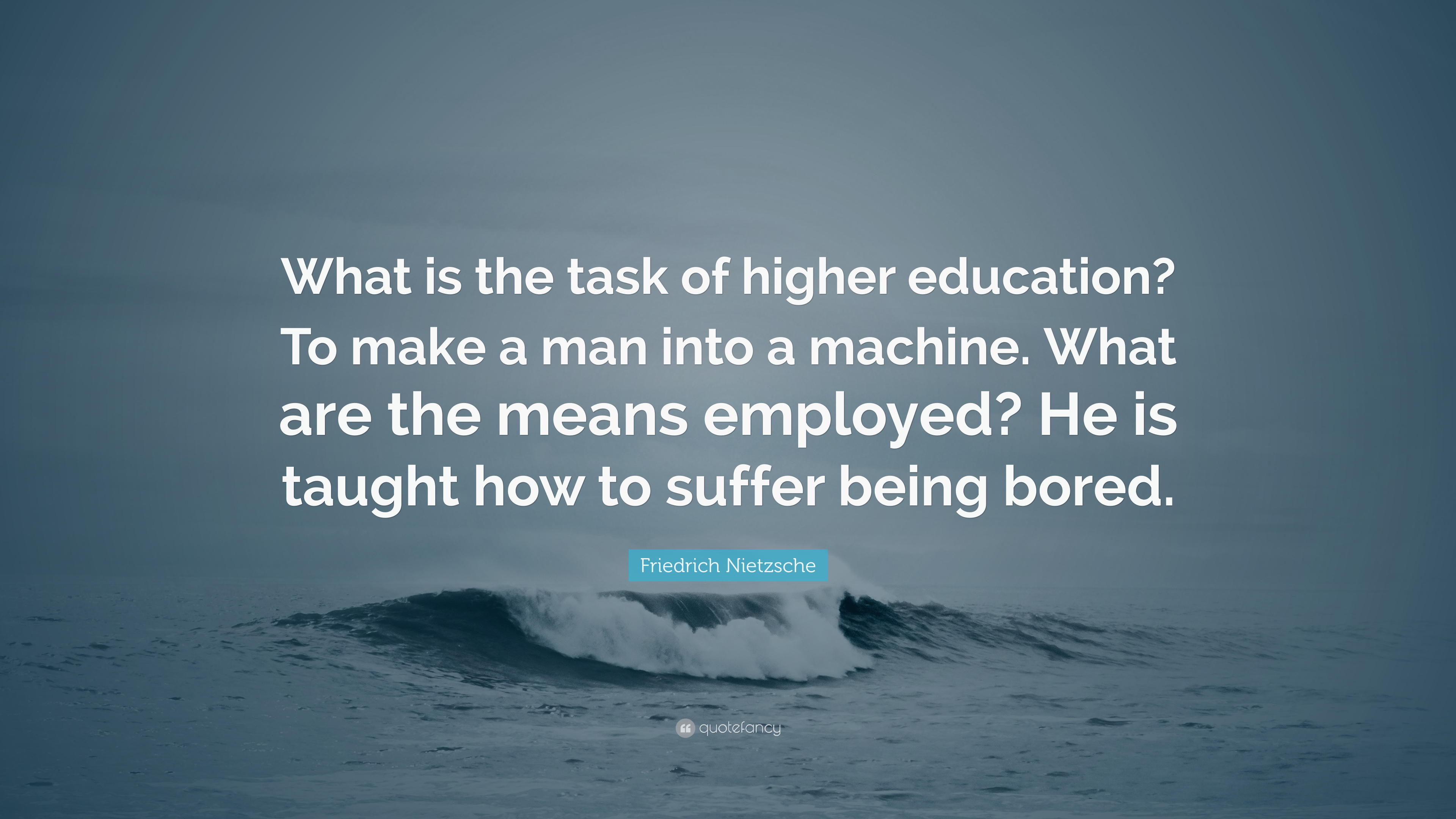 Friedrich Nietzsche Quote What Is The Task Of Higher Education To