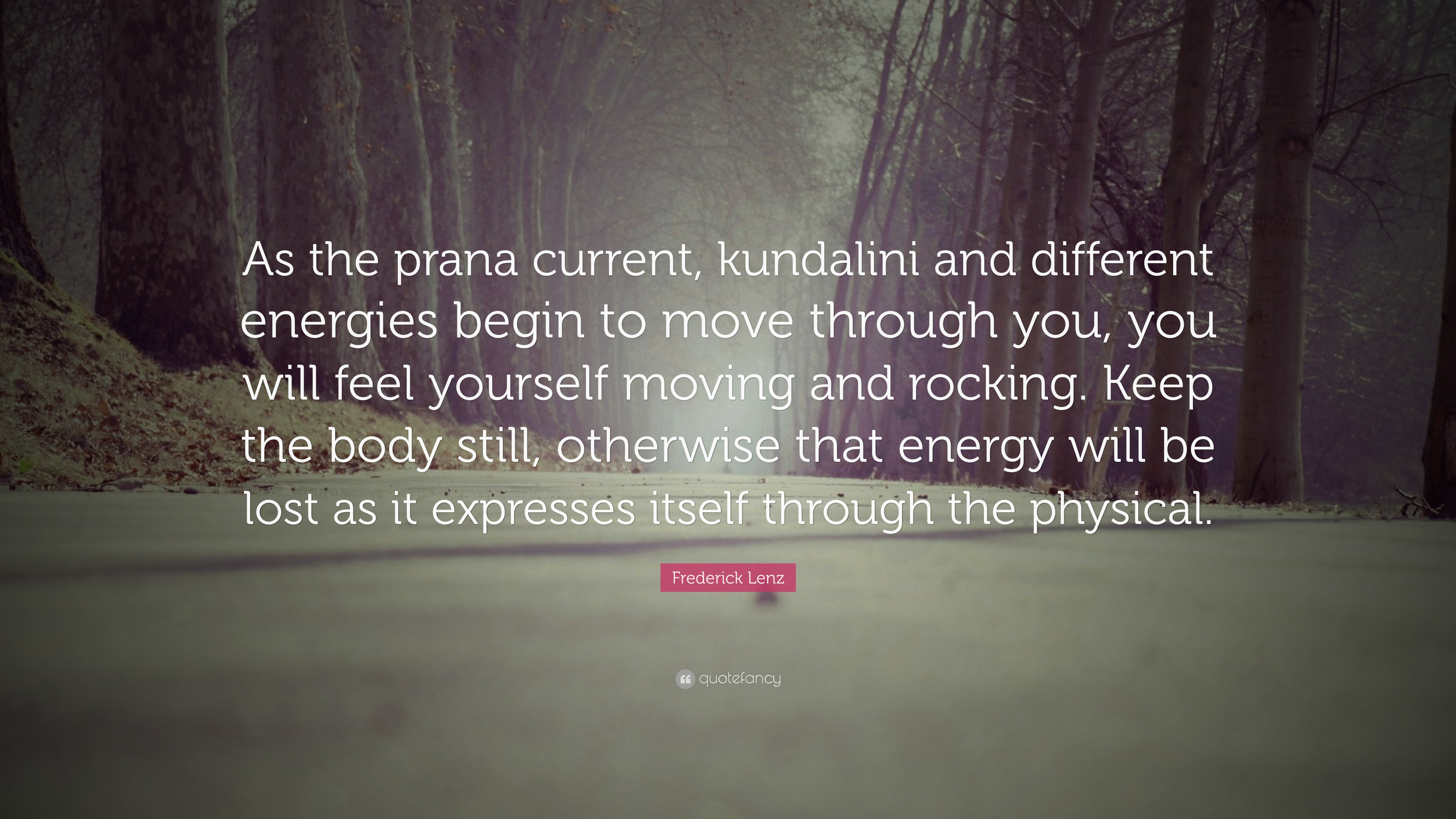 """Frederick Lenz Quote: """"As the prana current, kundalini and"""