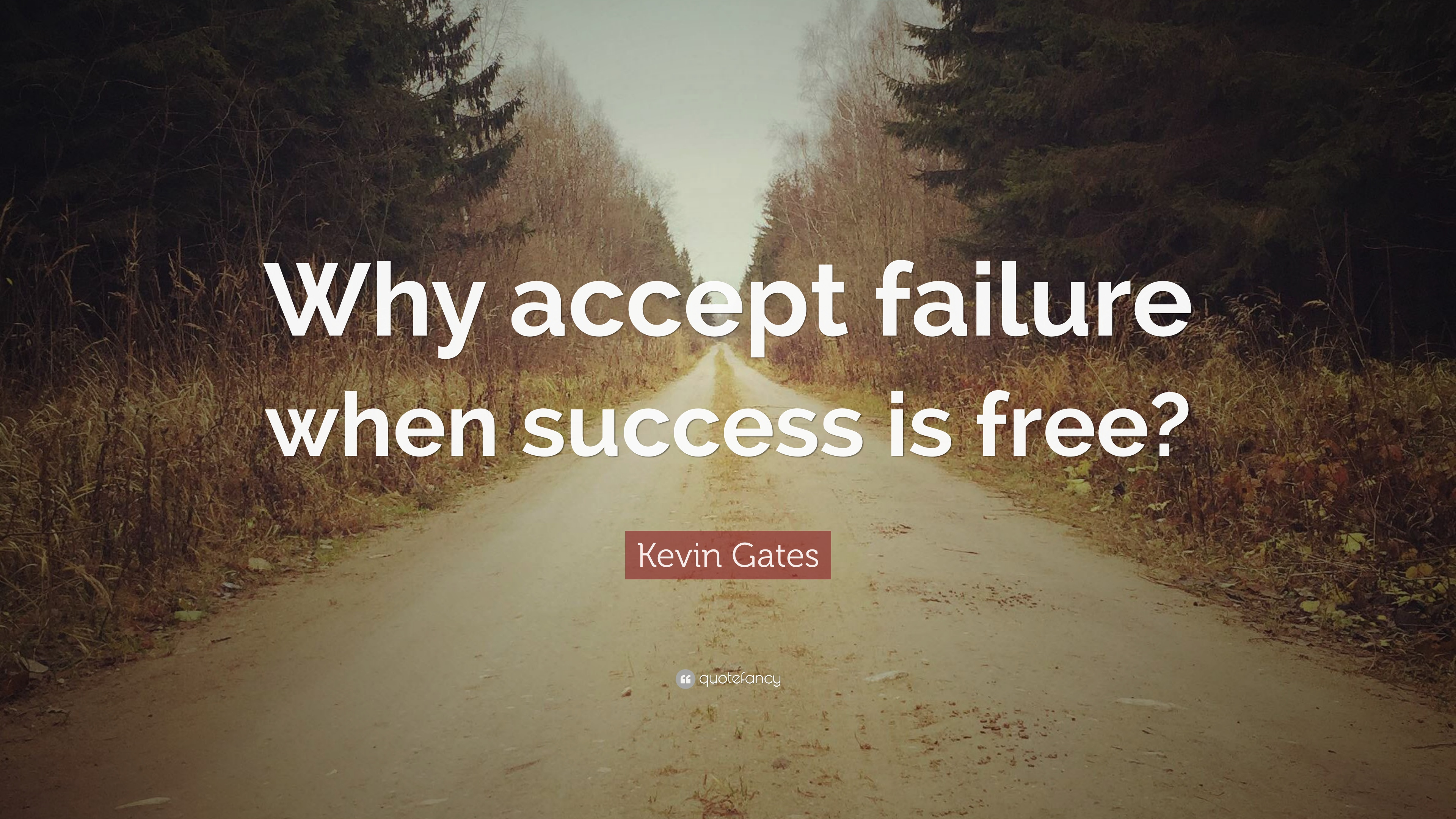 "Kevin Gates Quotes Kevin Gates Quote ""Why Accept Failure When Success Is Free"" 20"