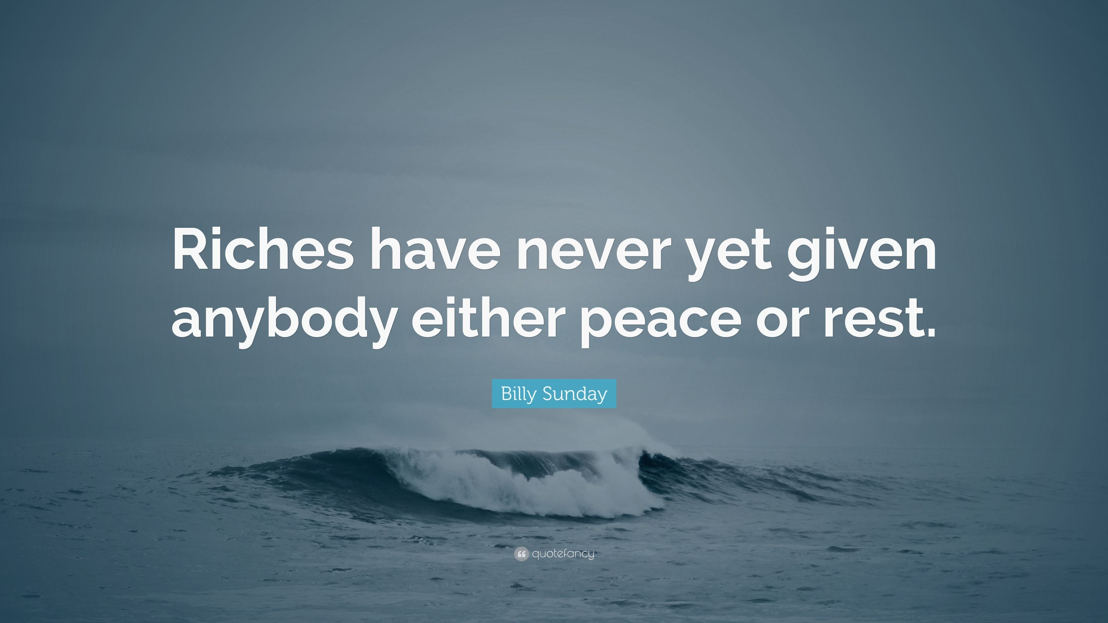 Billy Sunday Quote Riches Have Never Yet Given Anybody