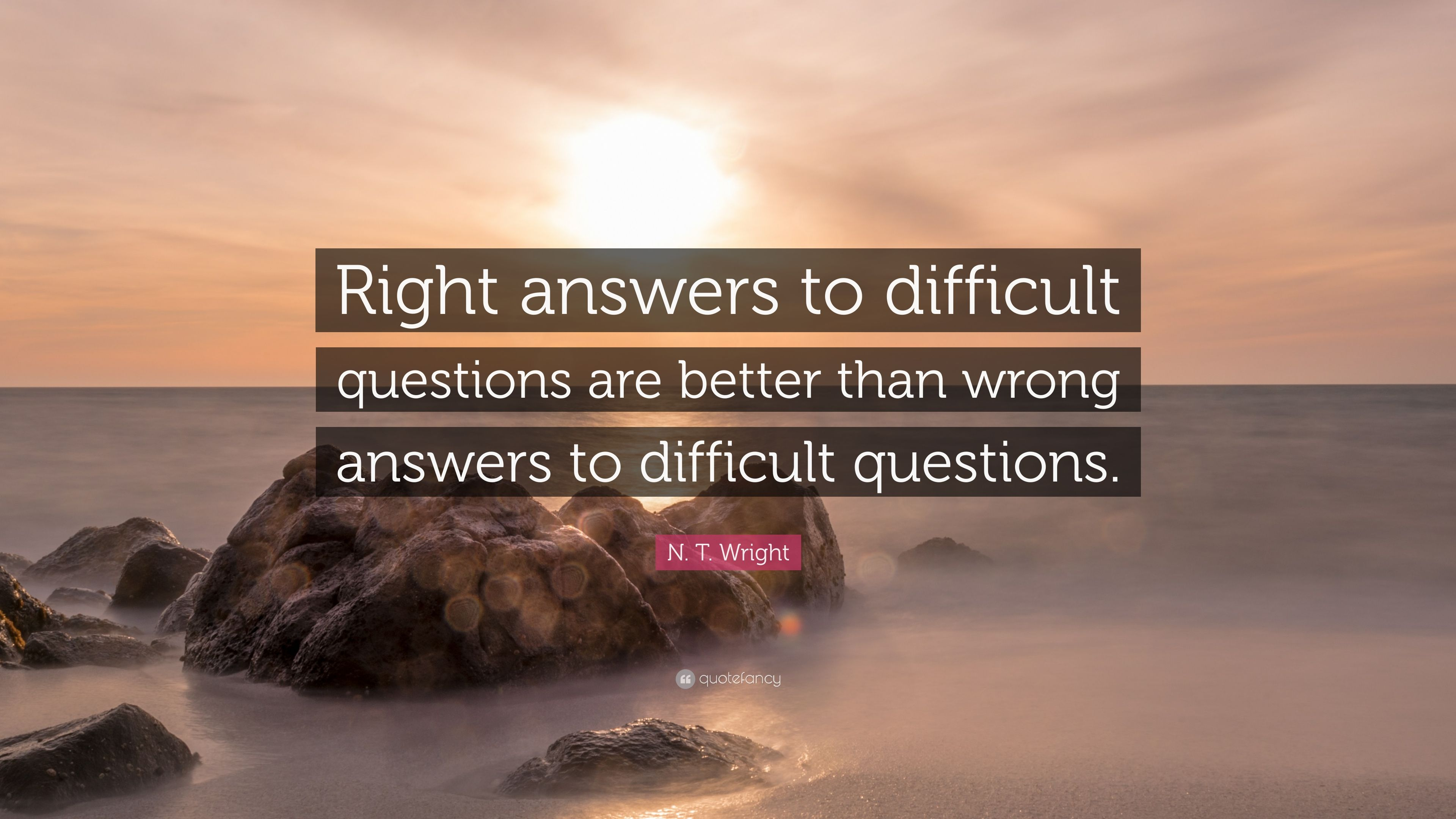 """N  T  Wright Quote: """"Right answers to difficult questions"""
