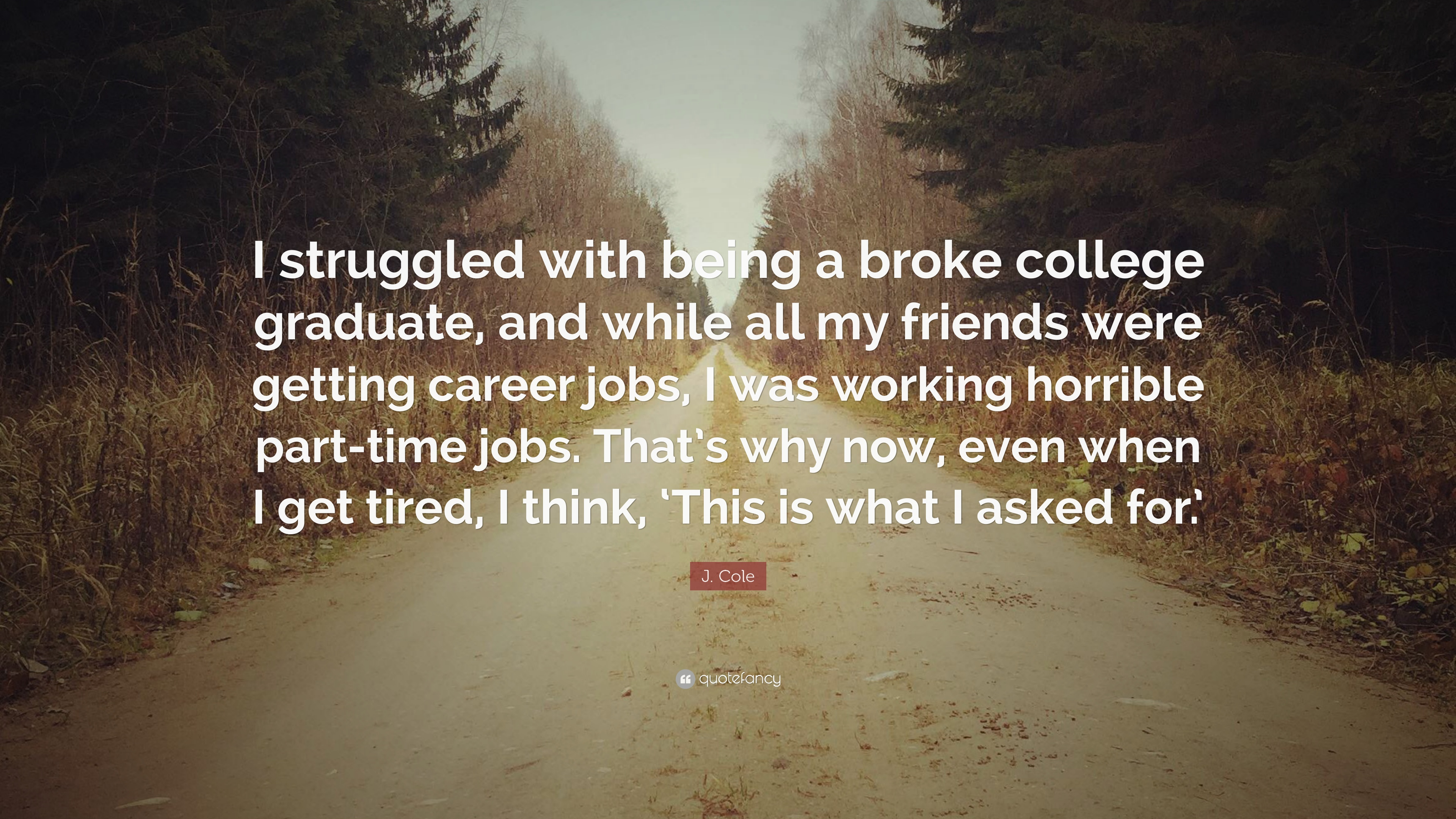 J Cole Quote I Struggled With Being A Broke College Graduate And