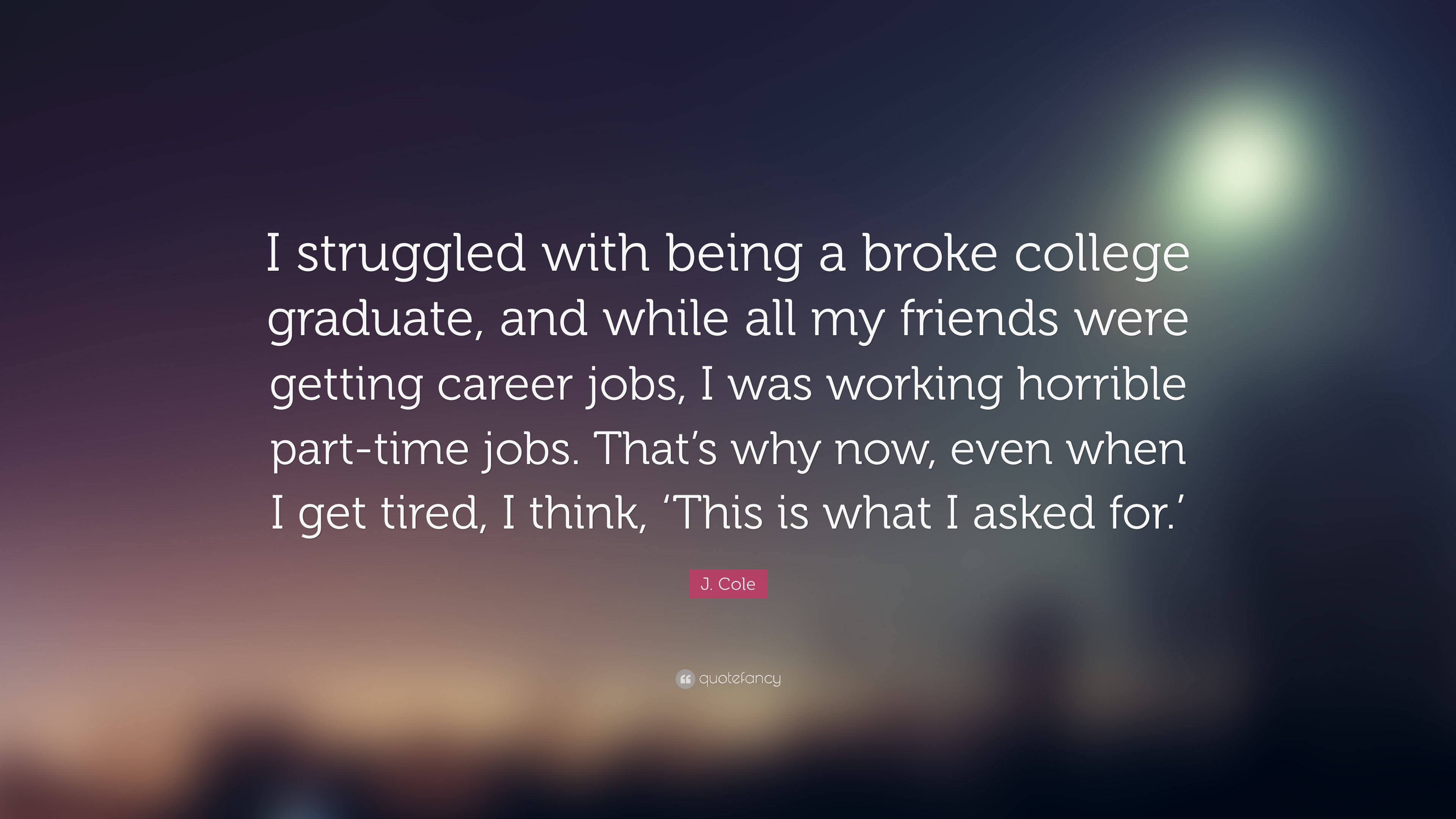 j cole quote i struggled being a broke college graduate j cole quote i struggled being a broke college graduate and