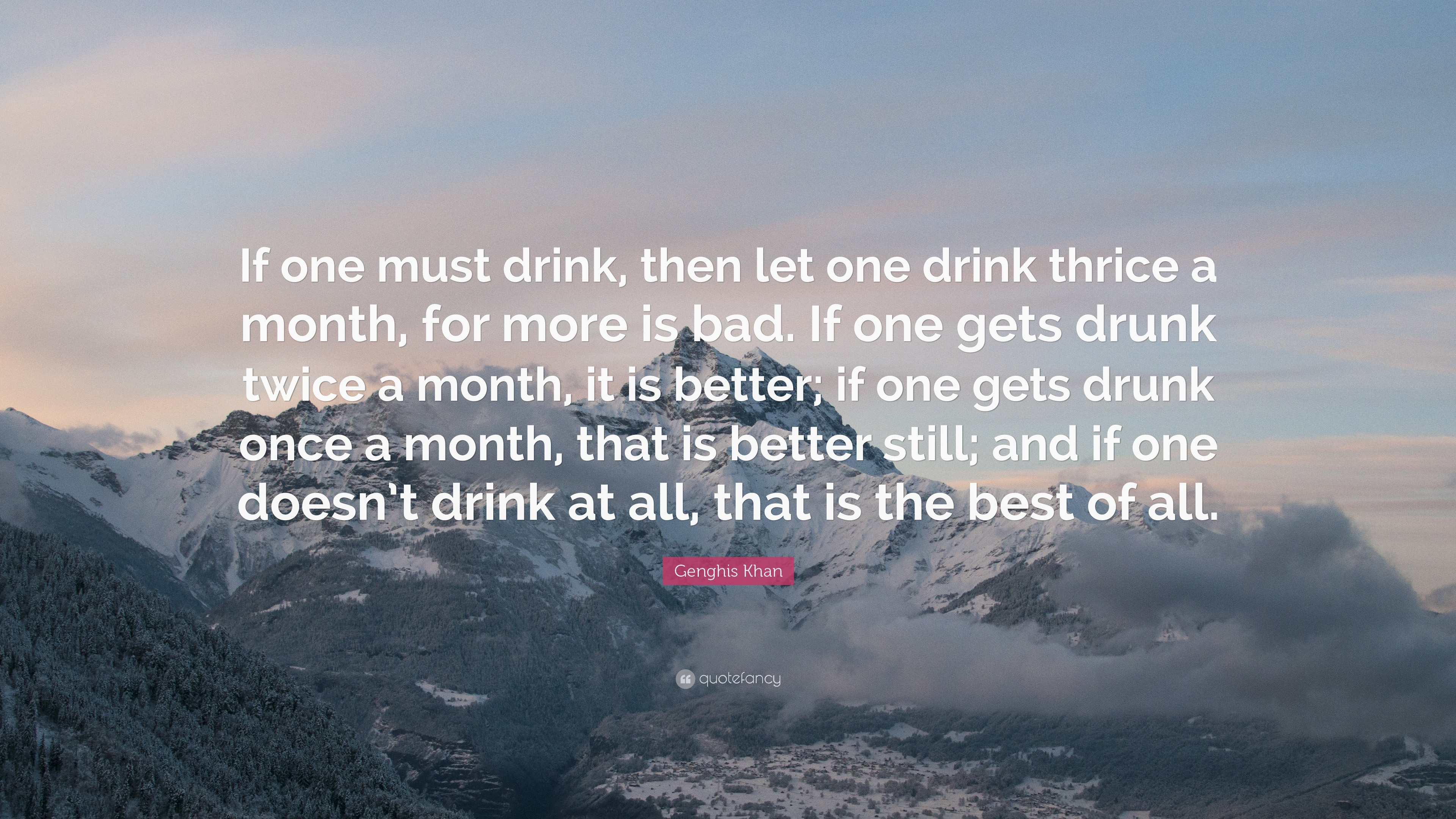 Genghis Khan Quote If One Must Drink Then Let One Drink Thrice A
