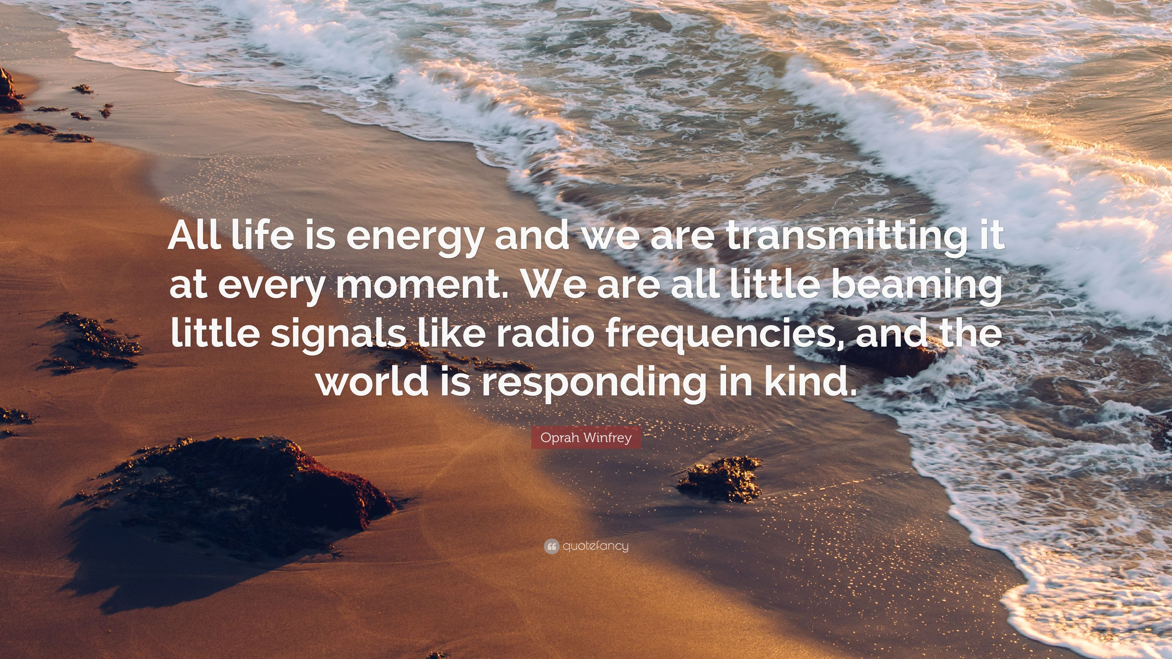 """Oprah Winfrey Quote: """"All life is energy and we are transmitting it"""