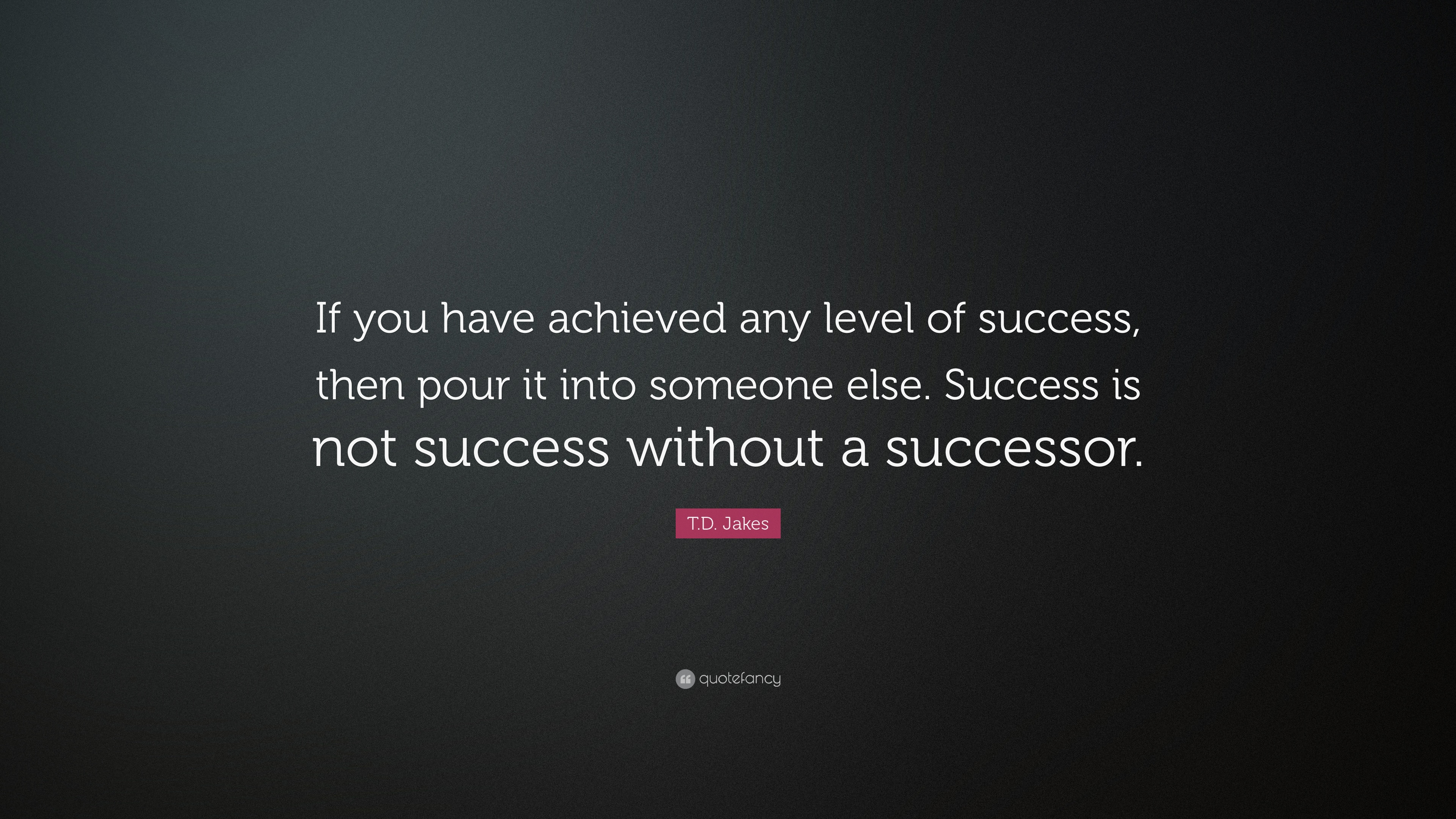 """Td Jakes Quotes On Love T.djakes Quote """"If You Have Achieved Any Level Of Success Then"""