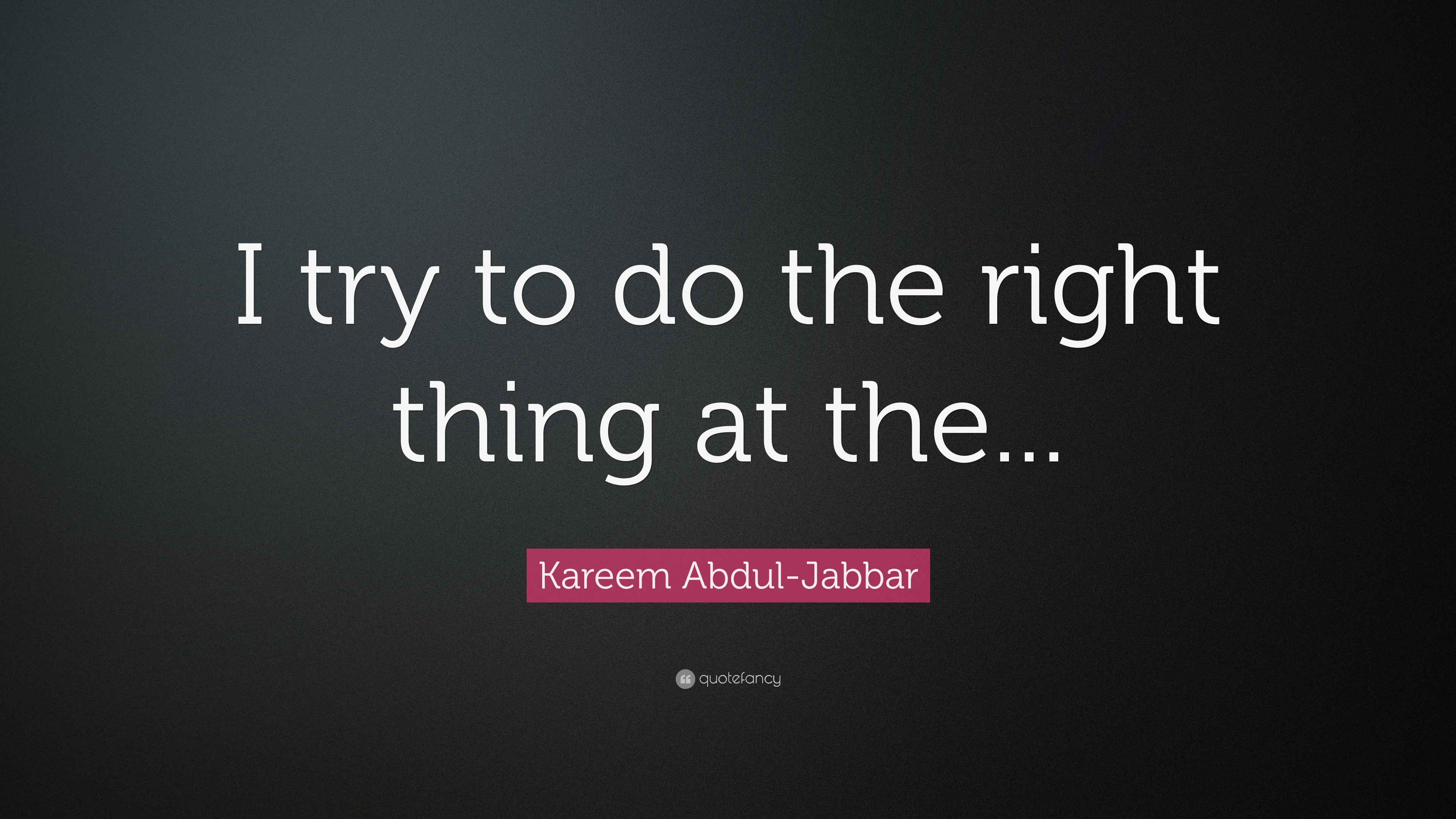 Kareem Abdul Jabbar Quote I Try To Do The Right Thing At The