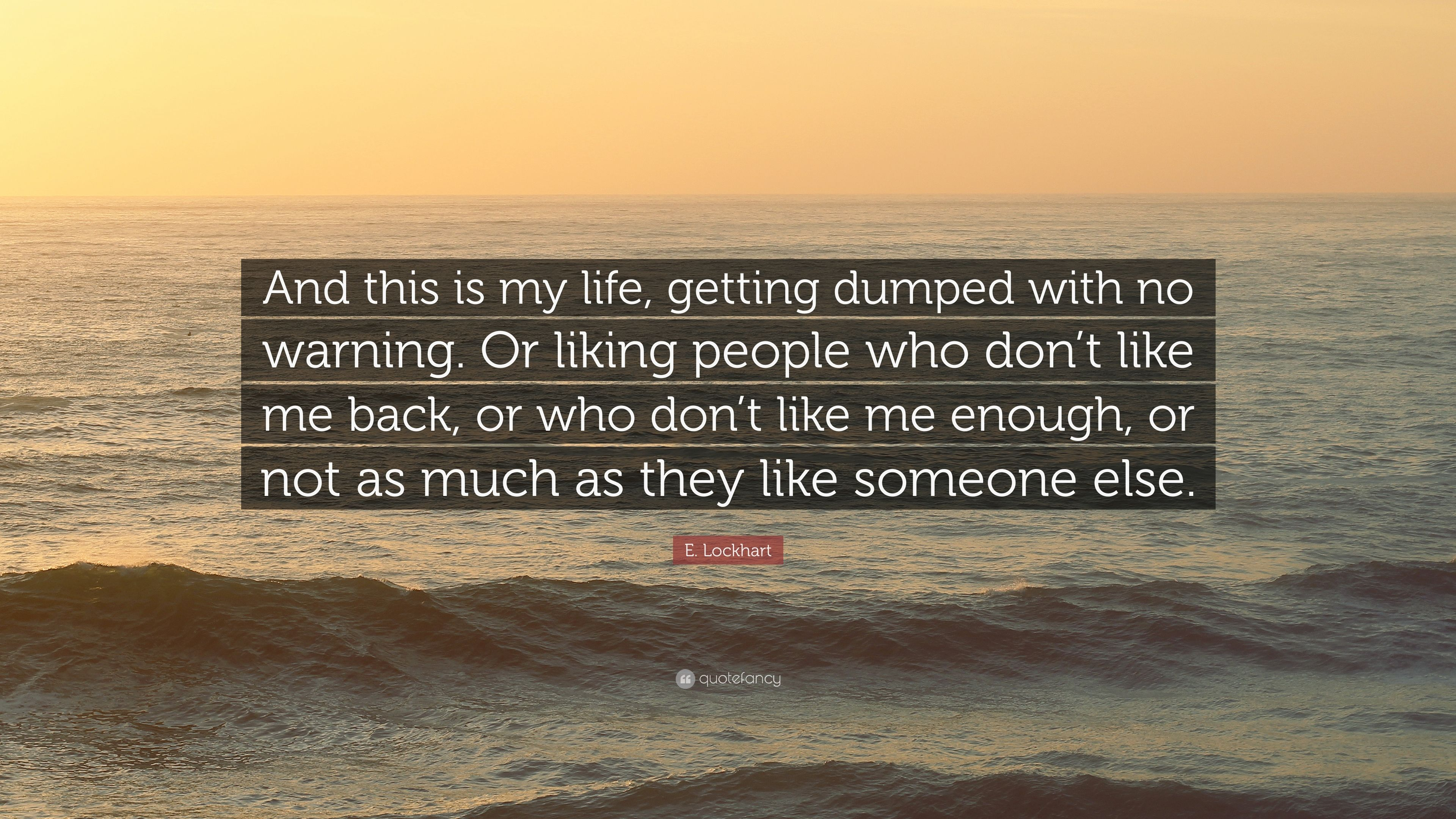 """E  Lockhart Quote: """"And this is my life, getting dumped with"""