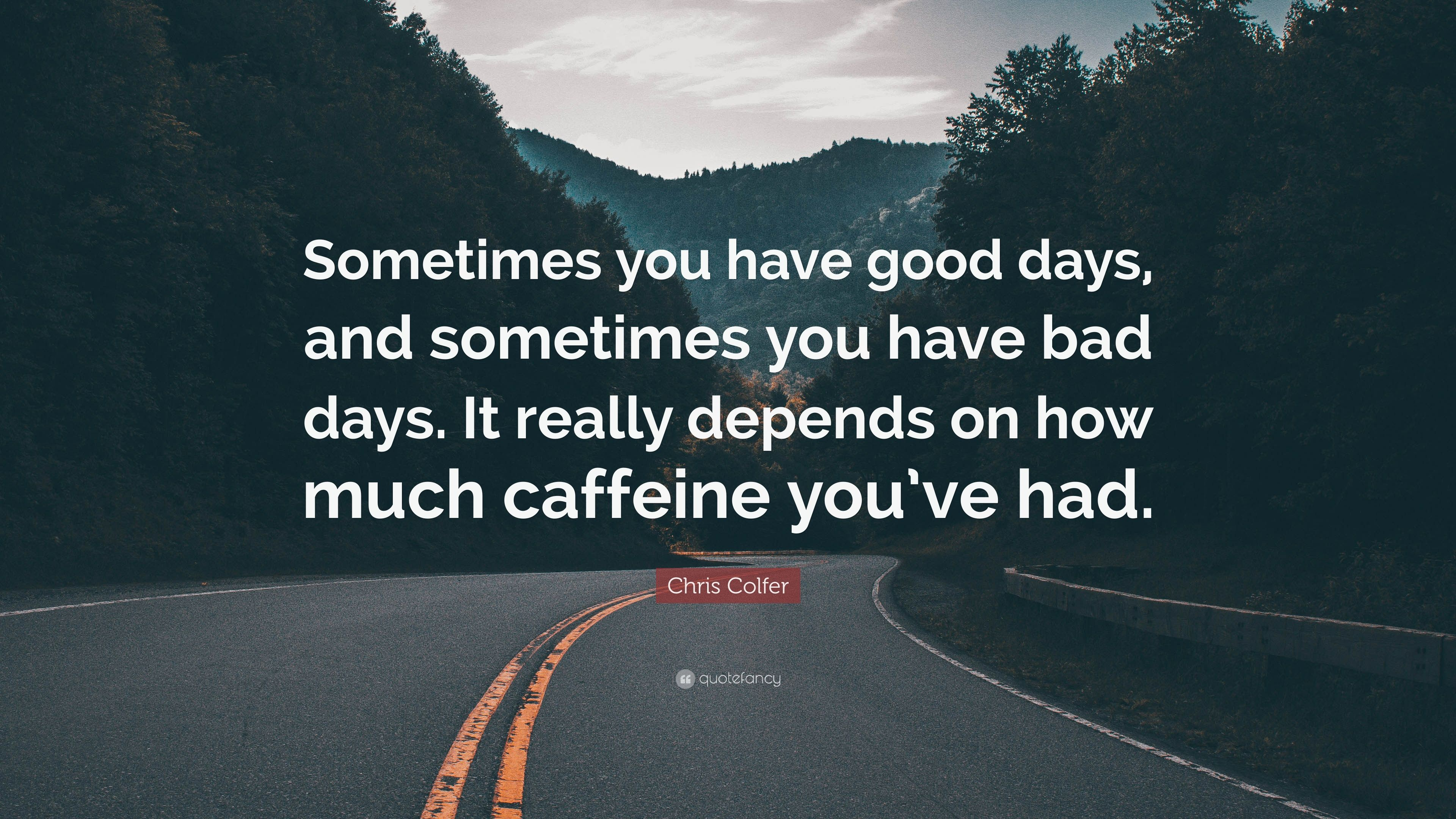 Chris Colfer Quote Sometimes You Have Good Days And Sometimes You