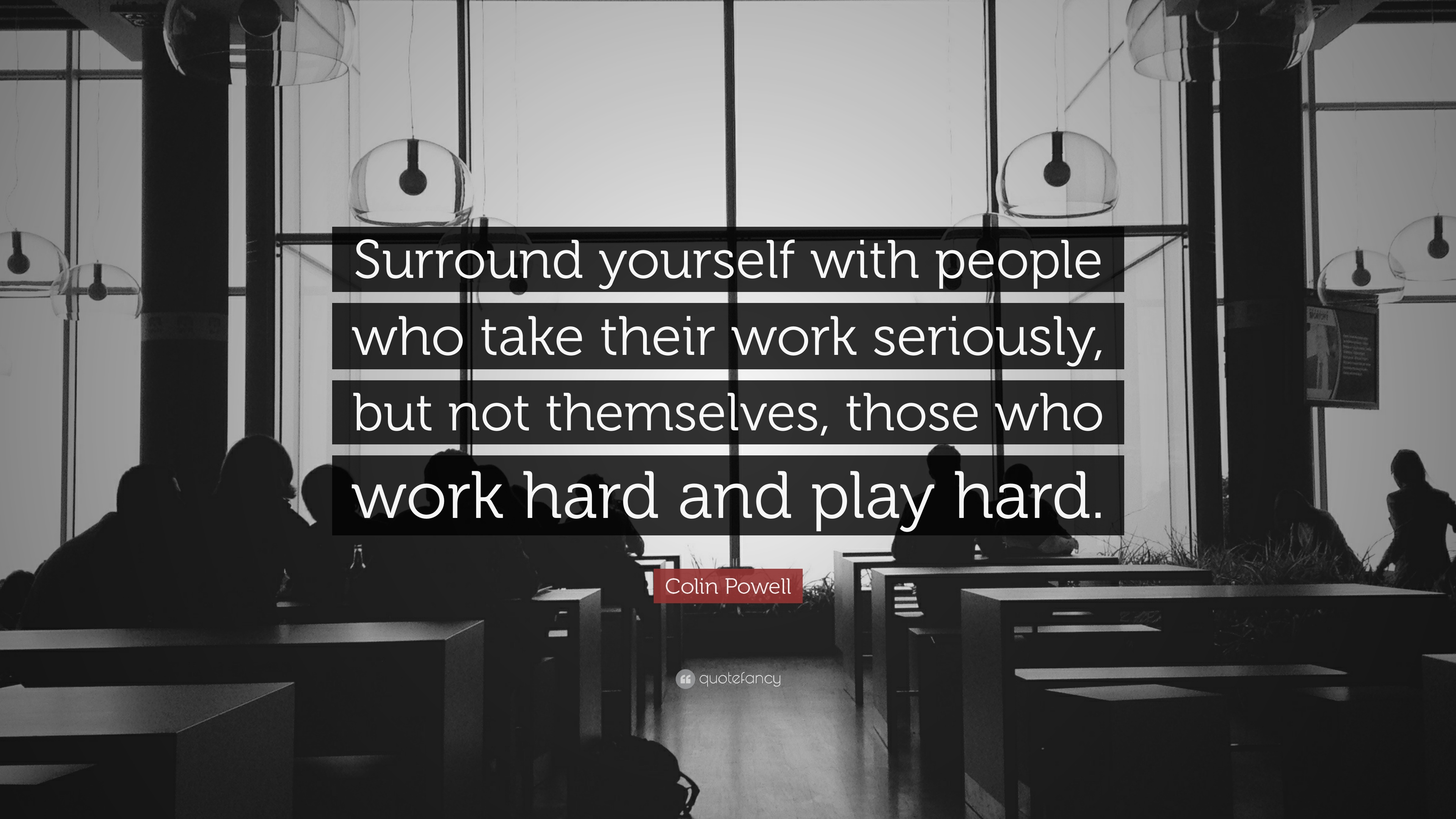 Colin Powell Quote Surround Yourself With People Who Take Their