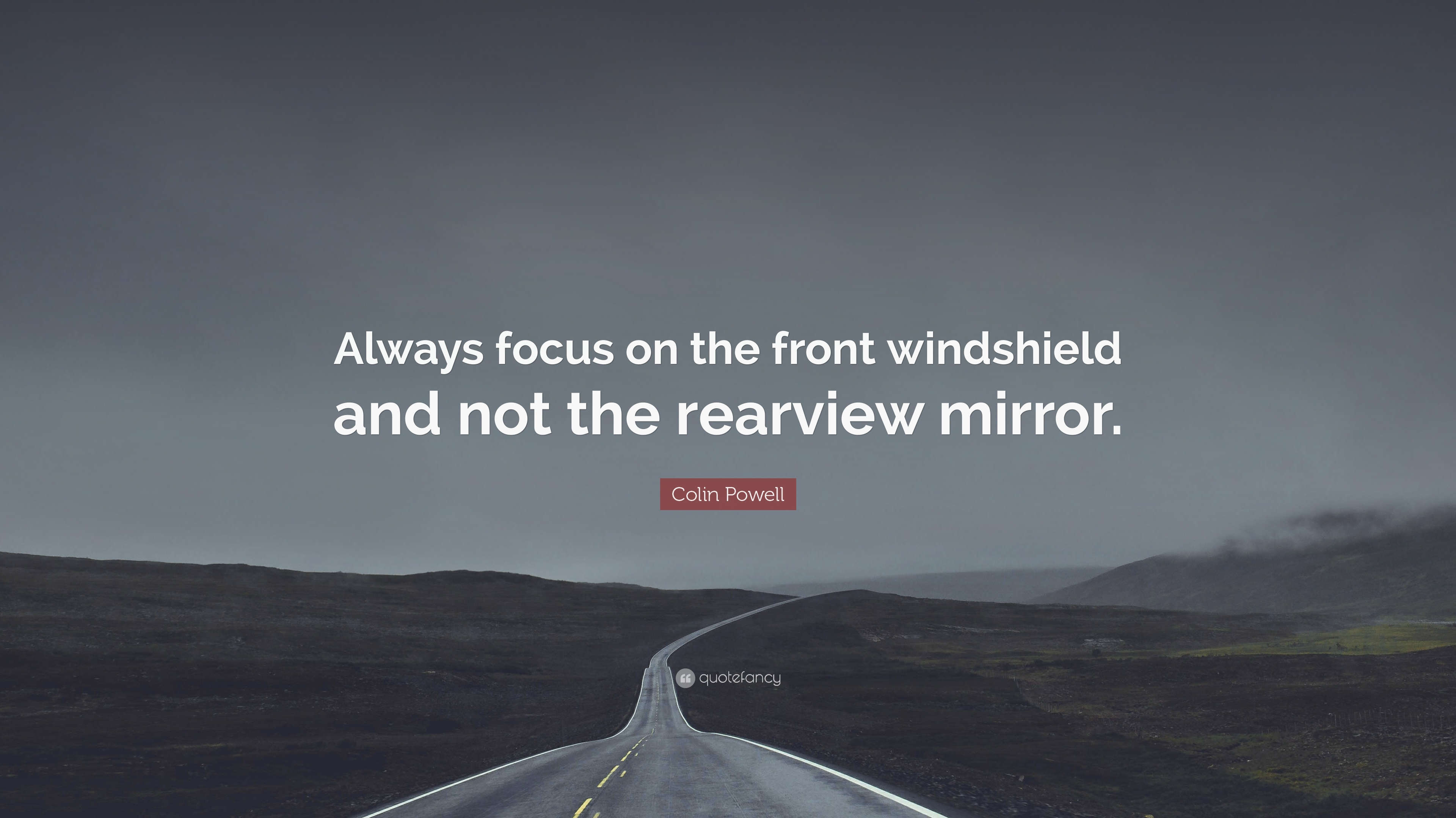 "Colin Powell Quote: ""Always focus on the front windshield ..."