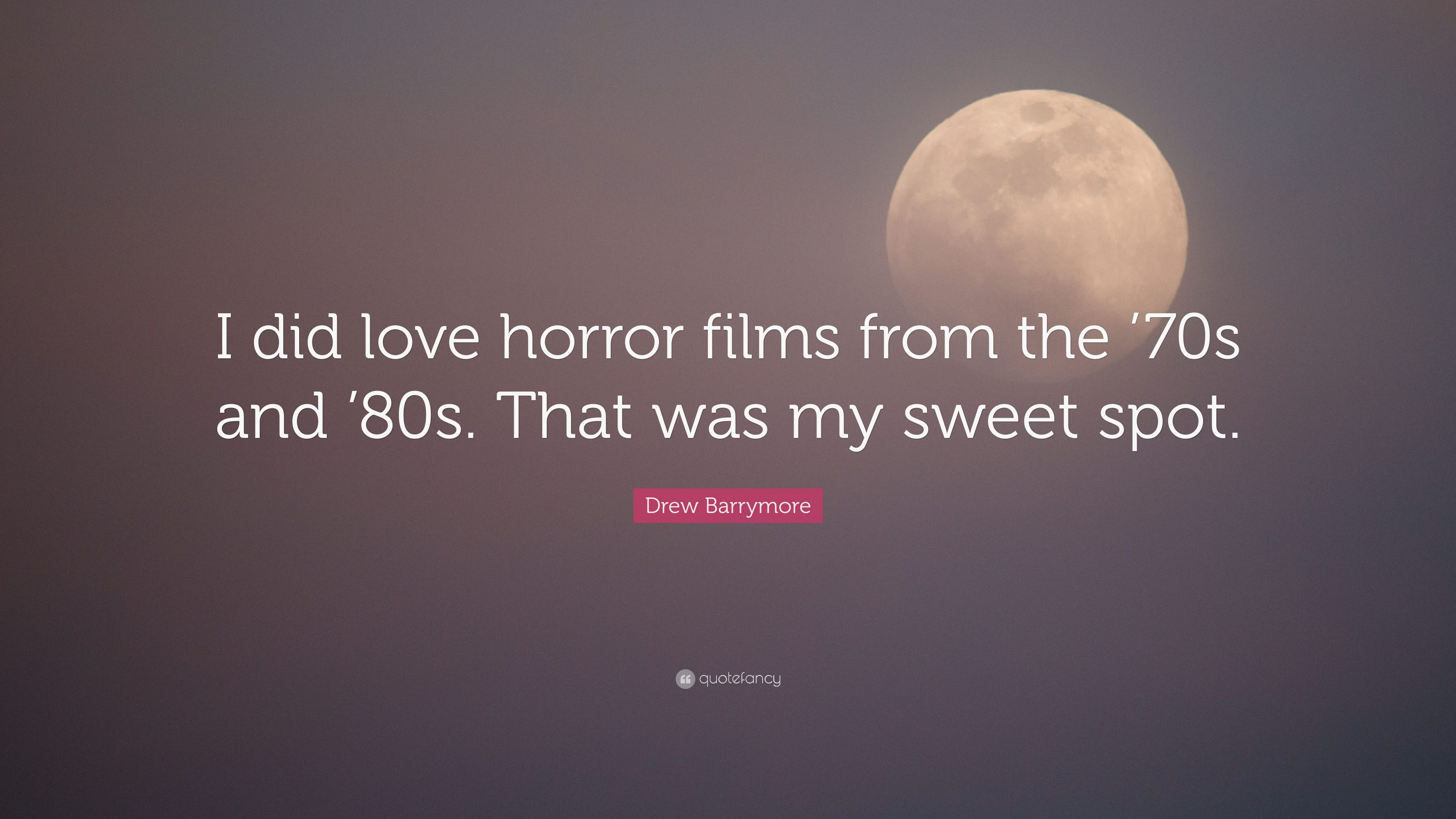 "Drew Barrymore Quote: ""I did love horror films from the '70s"