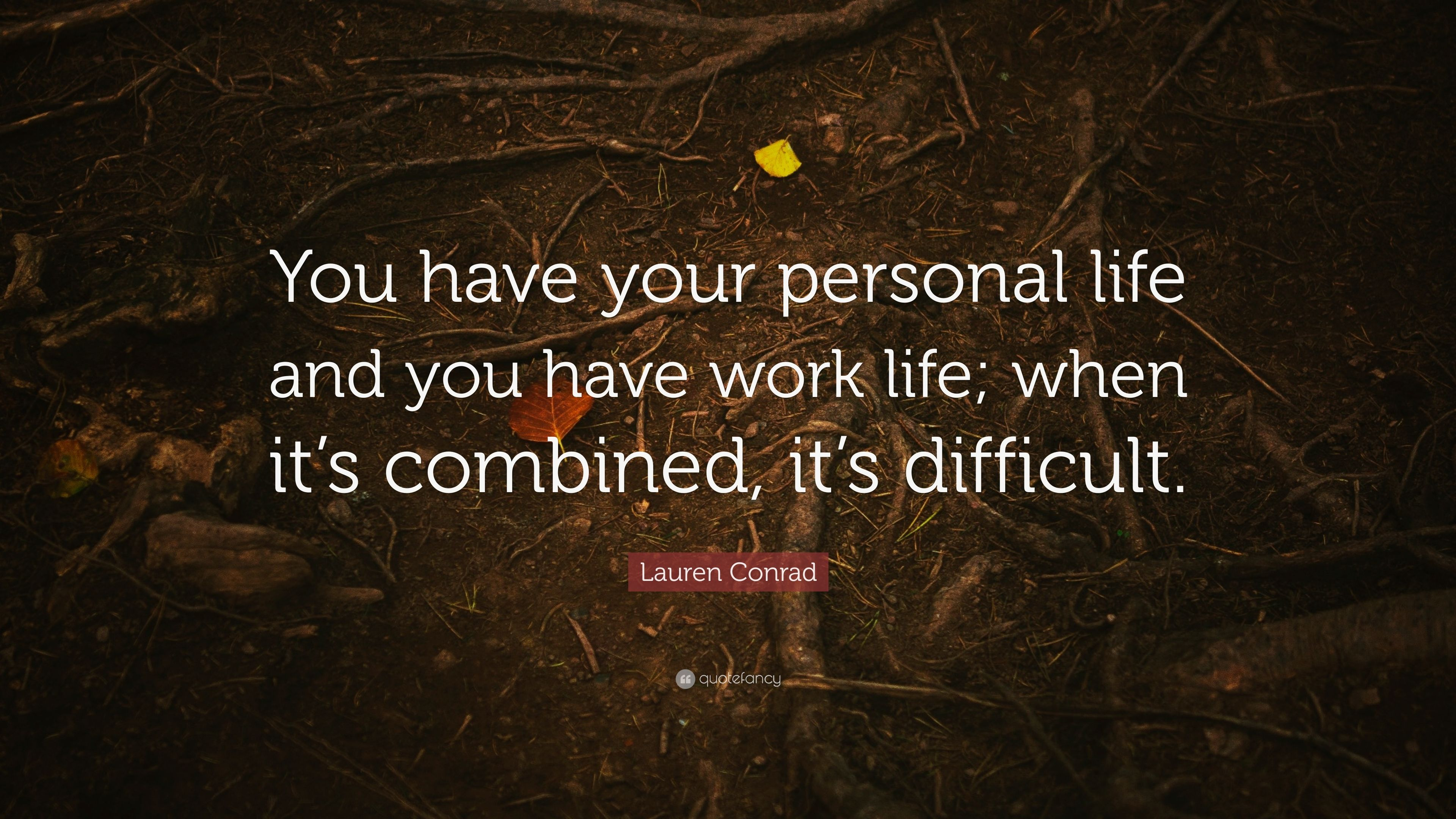 Lauren Conrad Quote You Have Your Personal Life And You Have Work