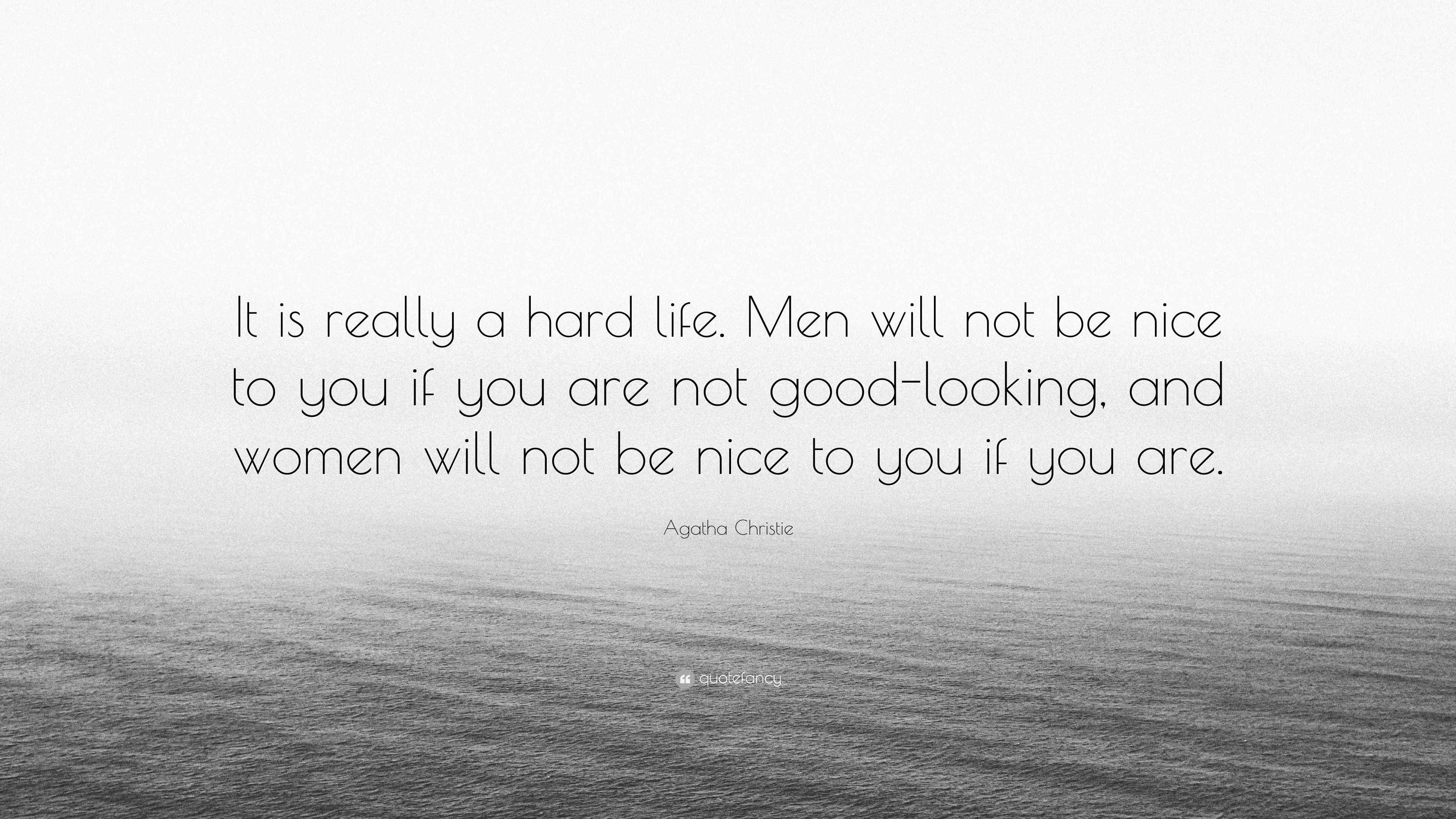 Agatha Christie Quote It Is Really A Hard Life Men Will Not Be