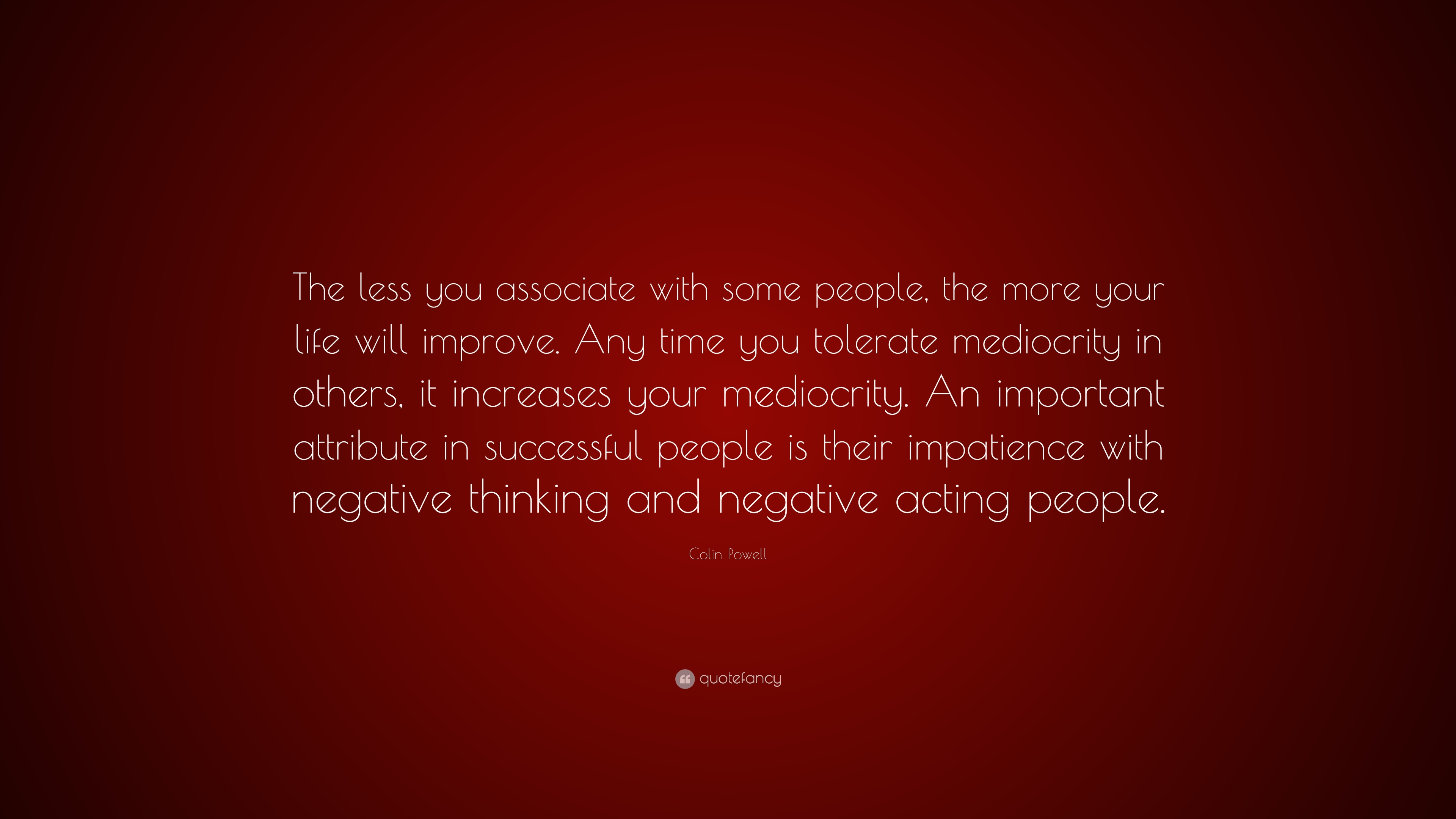 Colin Powell Quote The Less You Associate With Some People The