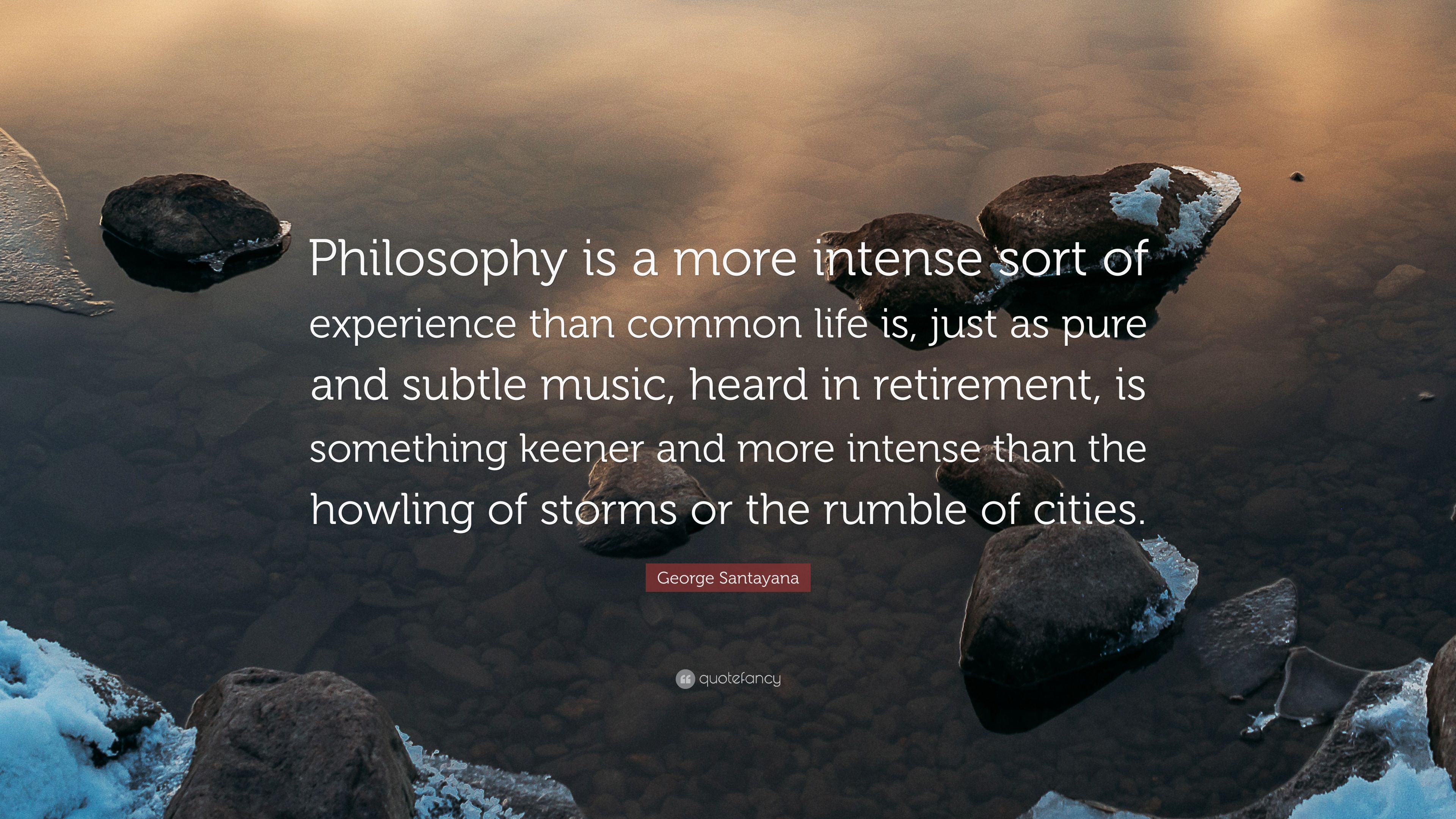 "George Santayana Quote: ""Philosophy is a more intense sort of"