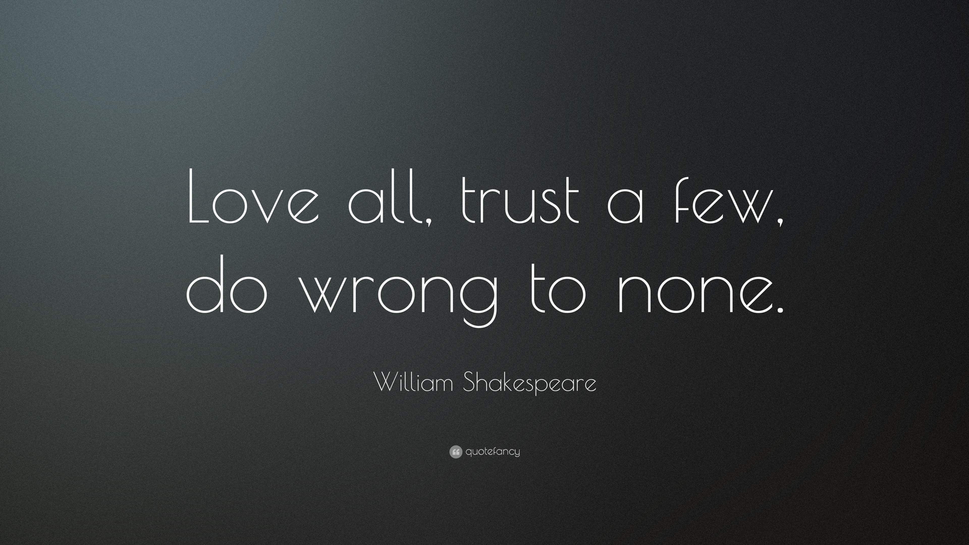 "Shakespeare In Love Quotes William Shakespeare Quote ""Love All Trust A Few Do Wrong To"