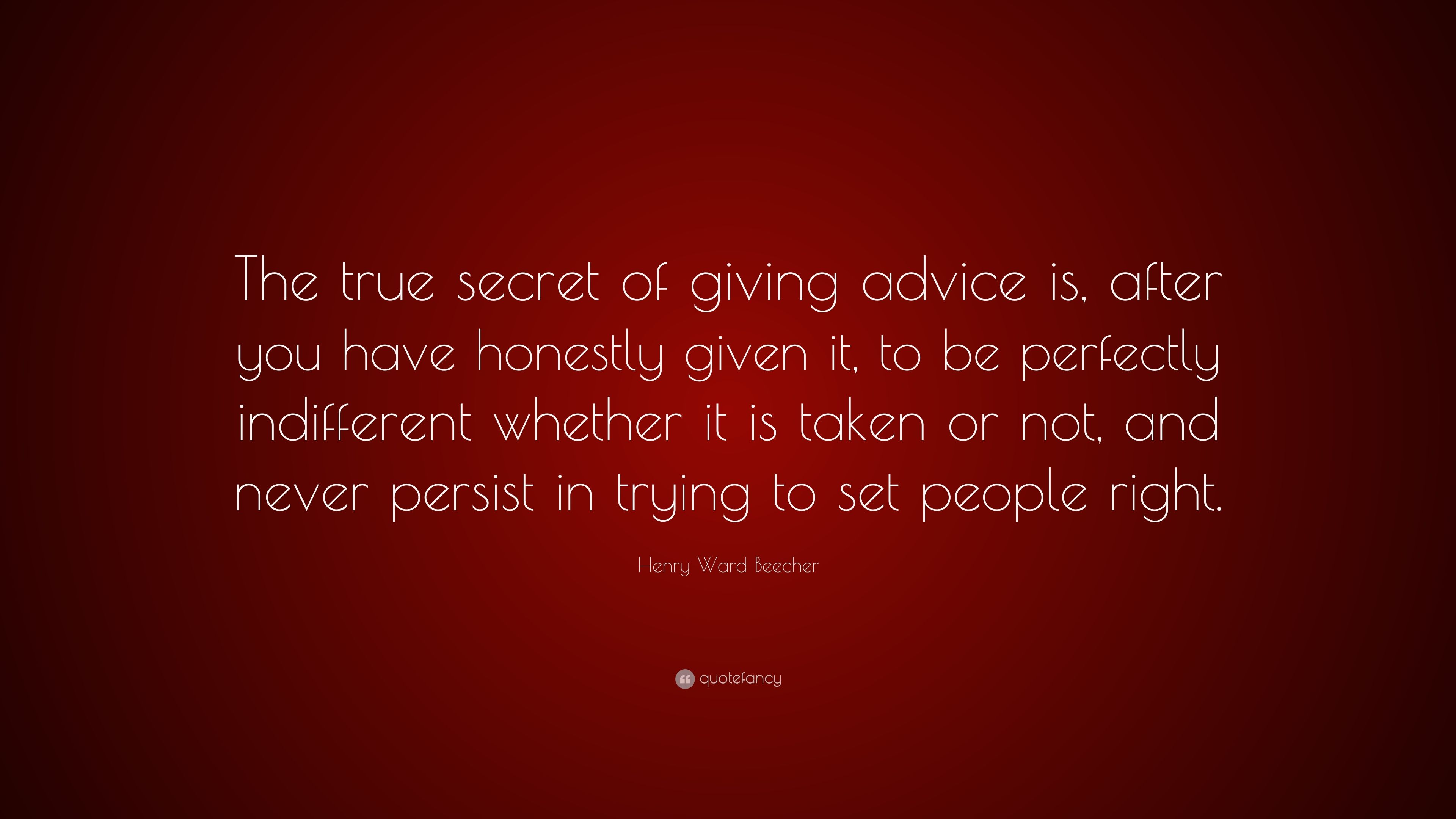 Superb Henry Ward Beecher Quote: U201cThe True Secret Of Giving Advice Is, After You