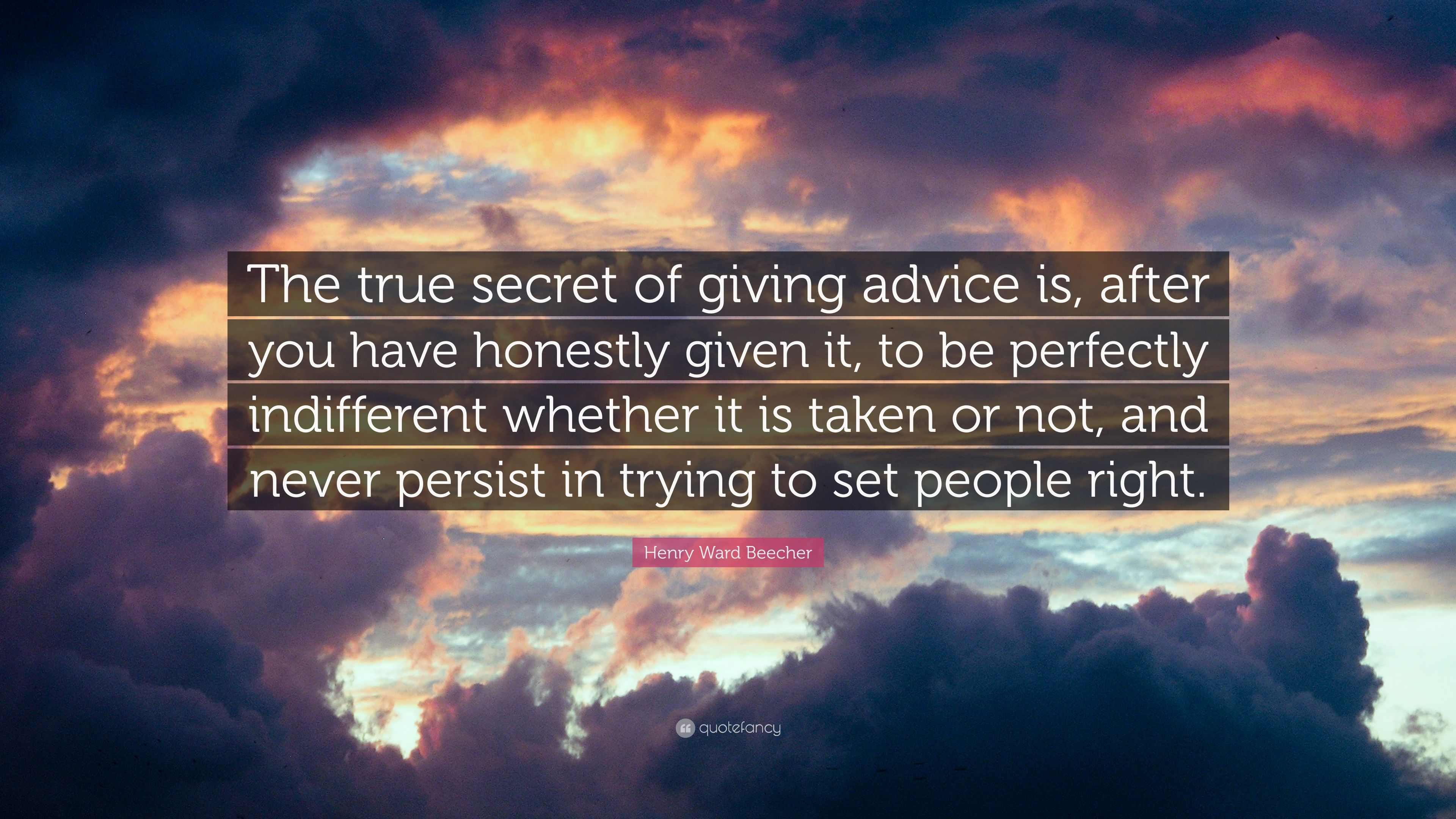 Henry Ward Beecher Quote: U201cThe True Secret Of Giving Advice Is, After You