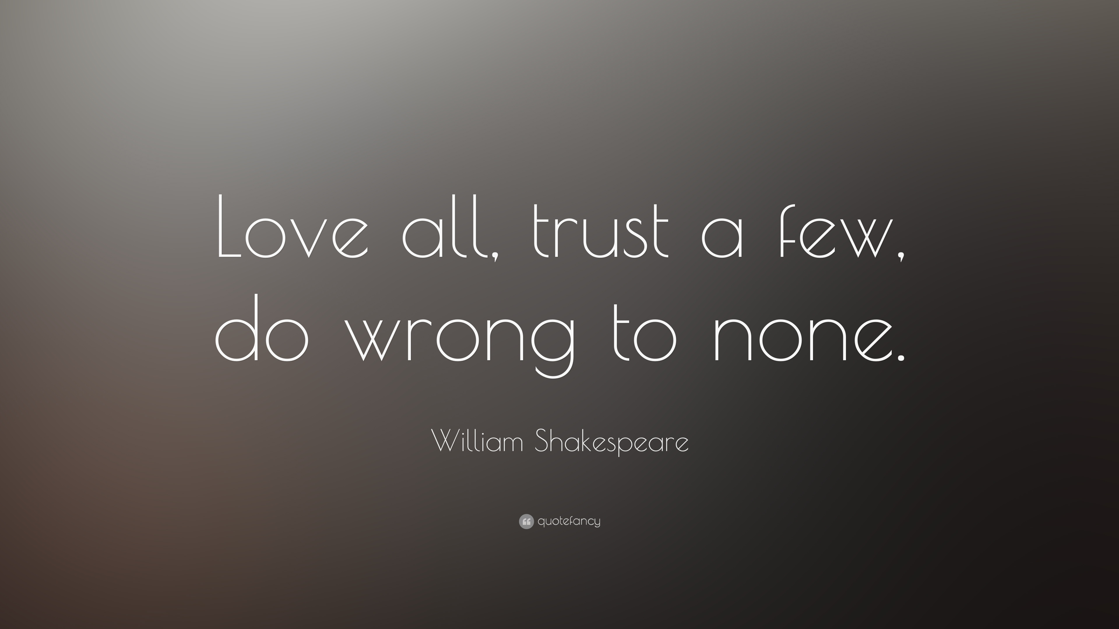 Shakespeare Love Quotes Wallpaper : William Shakespeare Quote: ?Love all, trust a few, do wrong to none.? (11 wallpapers) - Quotefancy
