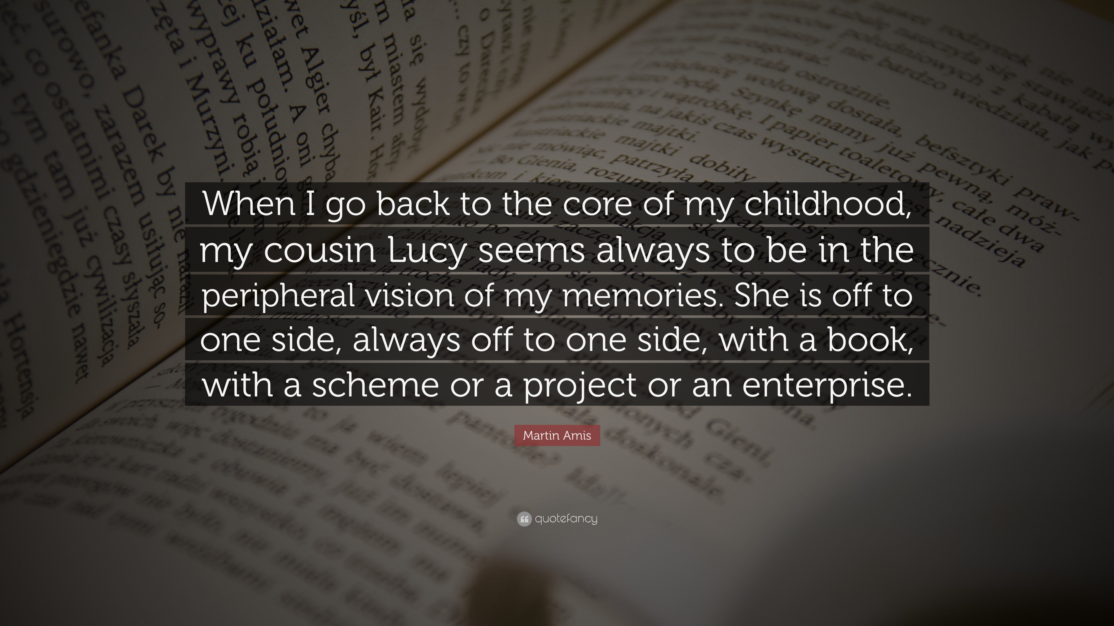 """martin amis quote """"when i go back to the core of my childhood my"""