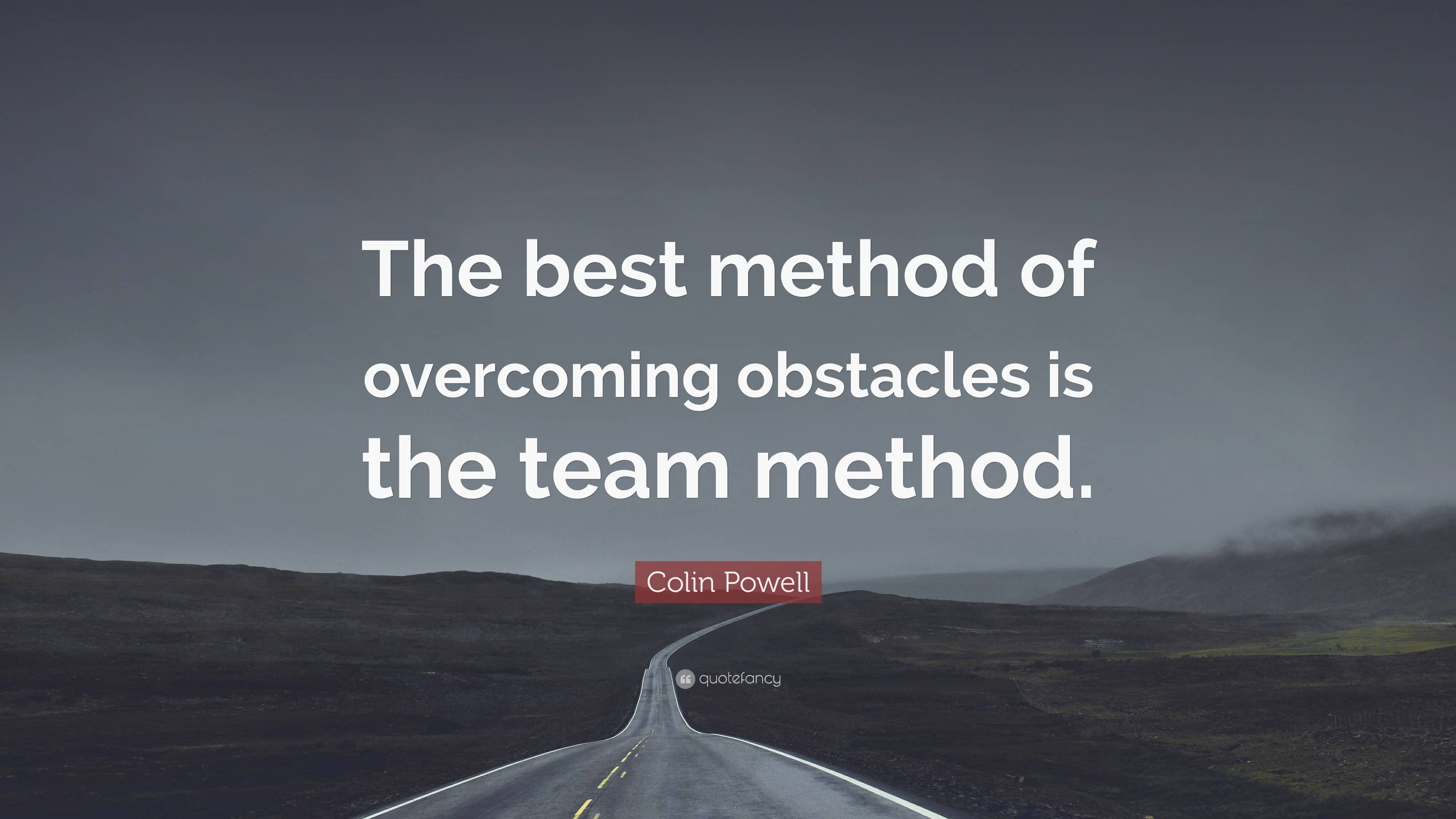Colin Powell Quote The Best Method Of Overcoming Obstacles Is The
