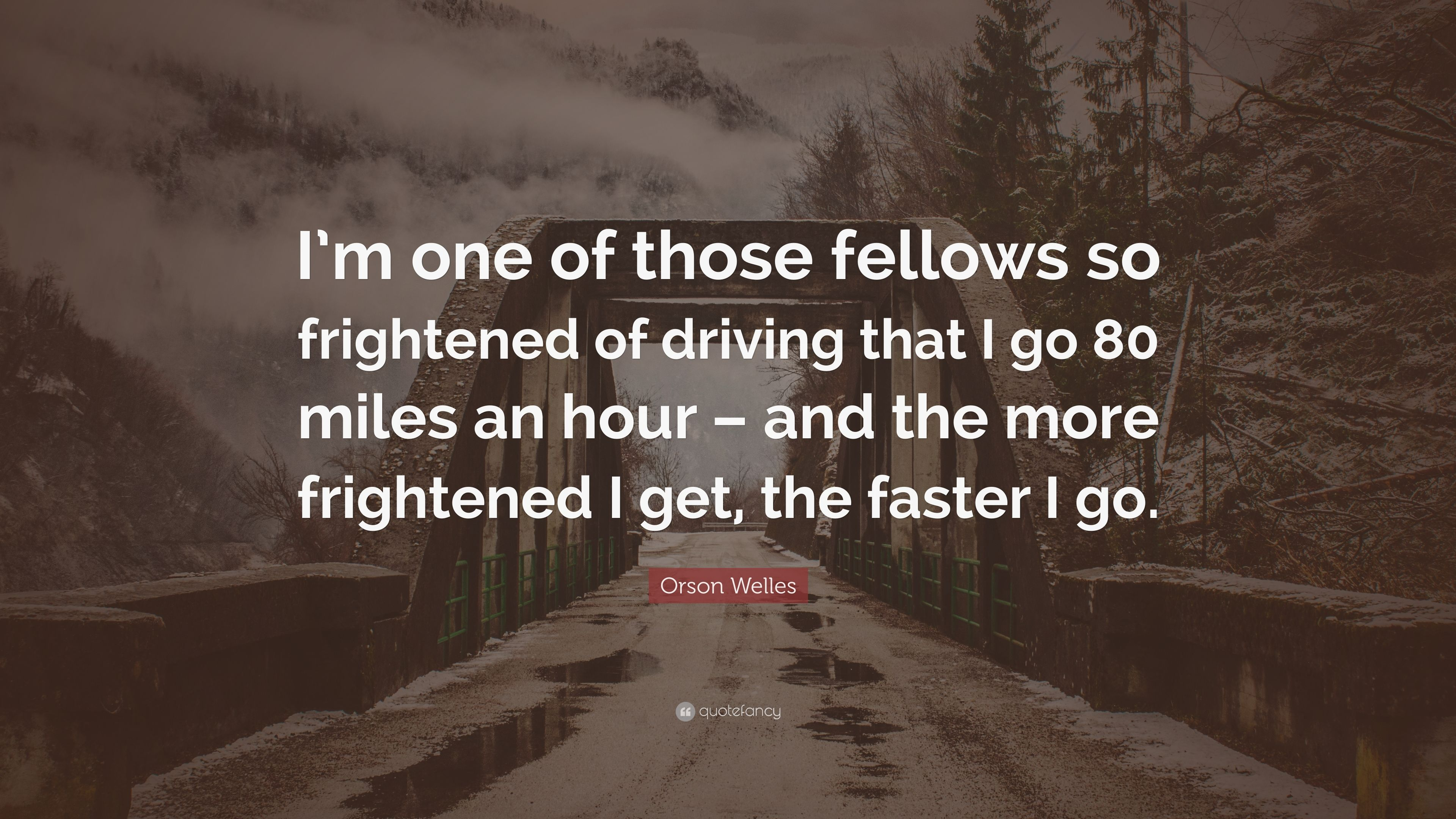 Orson Welles Quote: U201cIu0027m One Of Those Fellows So Frightened Of Driving