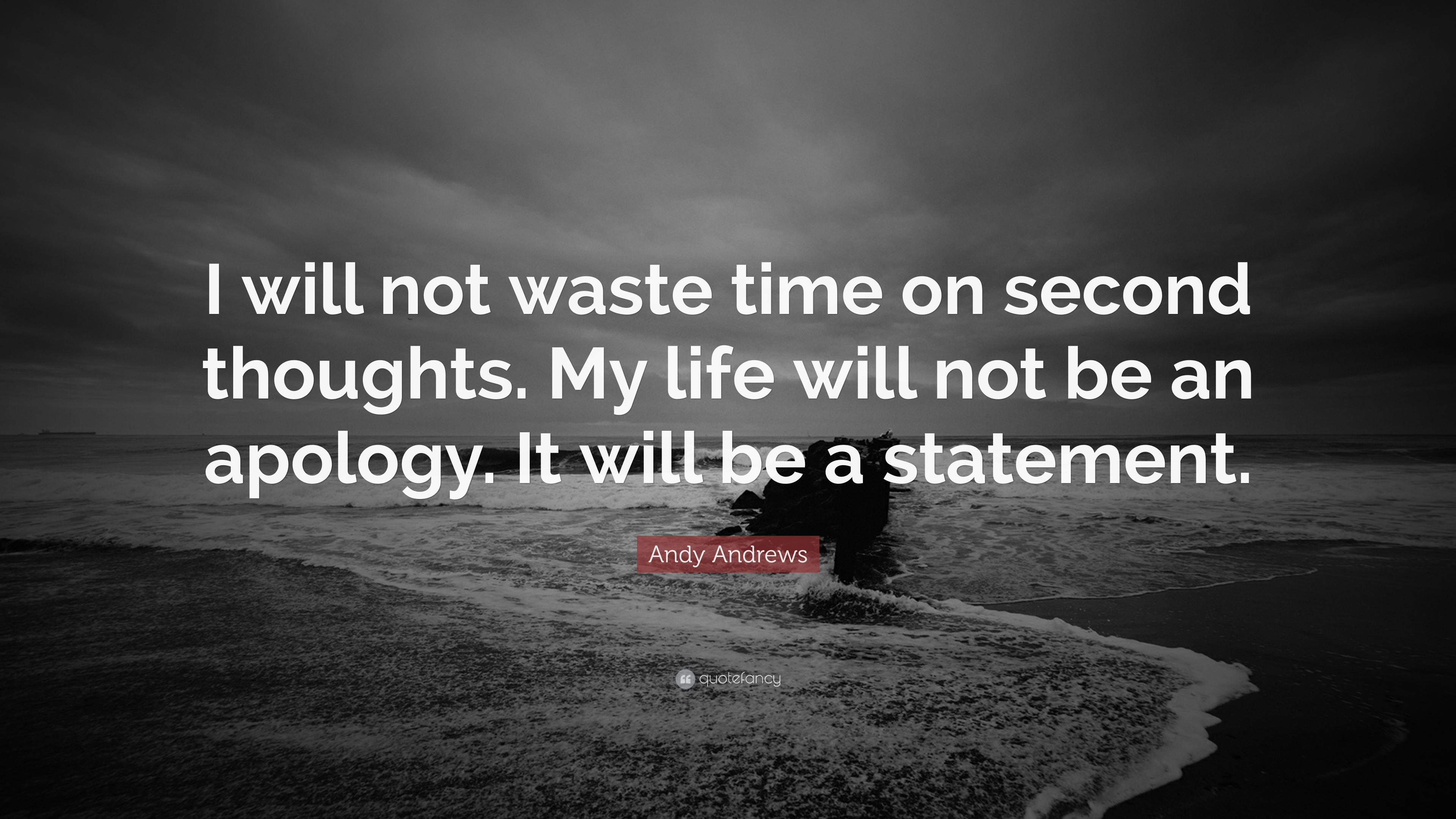 Andy Andrews Quote I Will Not Waste Time On Second Thoughts My