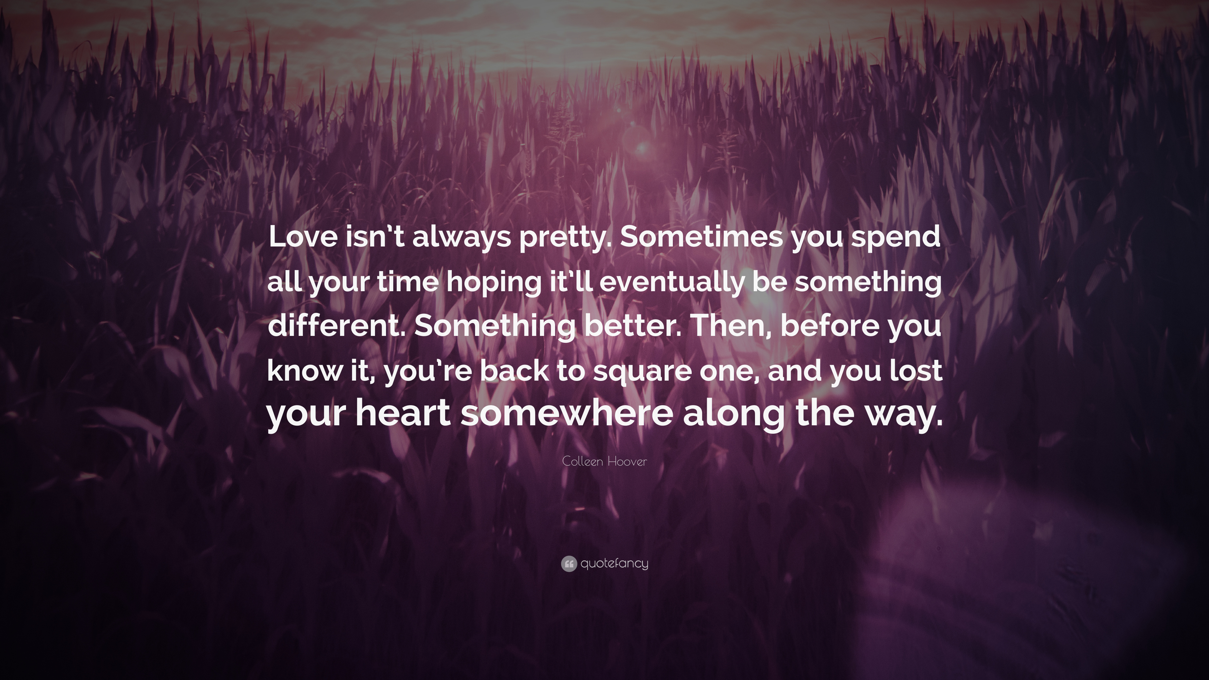 """Love Finds You Quote: Colleen Hoover Quote: """"Love Isn't Always Pretty. Sometimes"""