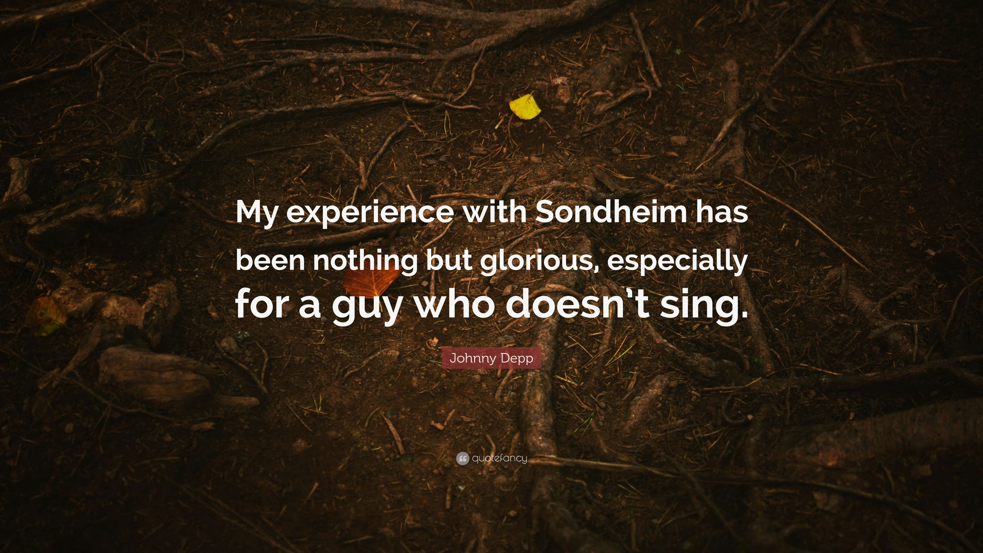 """Johnny Depp Quote: """"My Experience With Sondheim Has Been"""