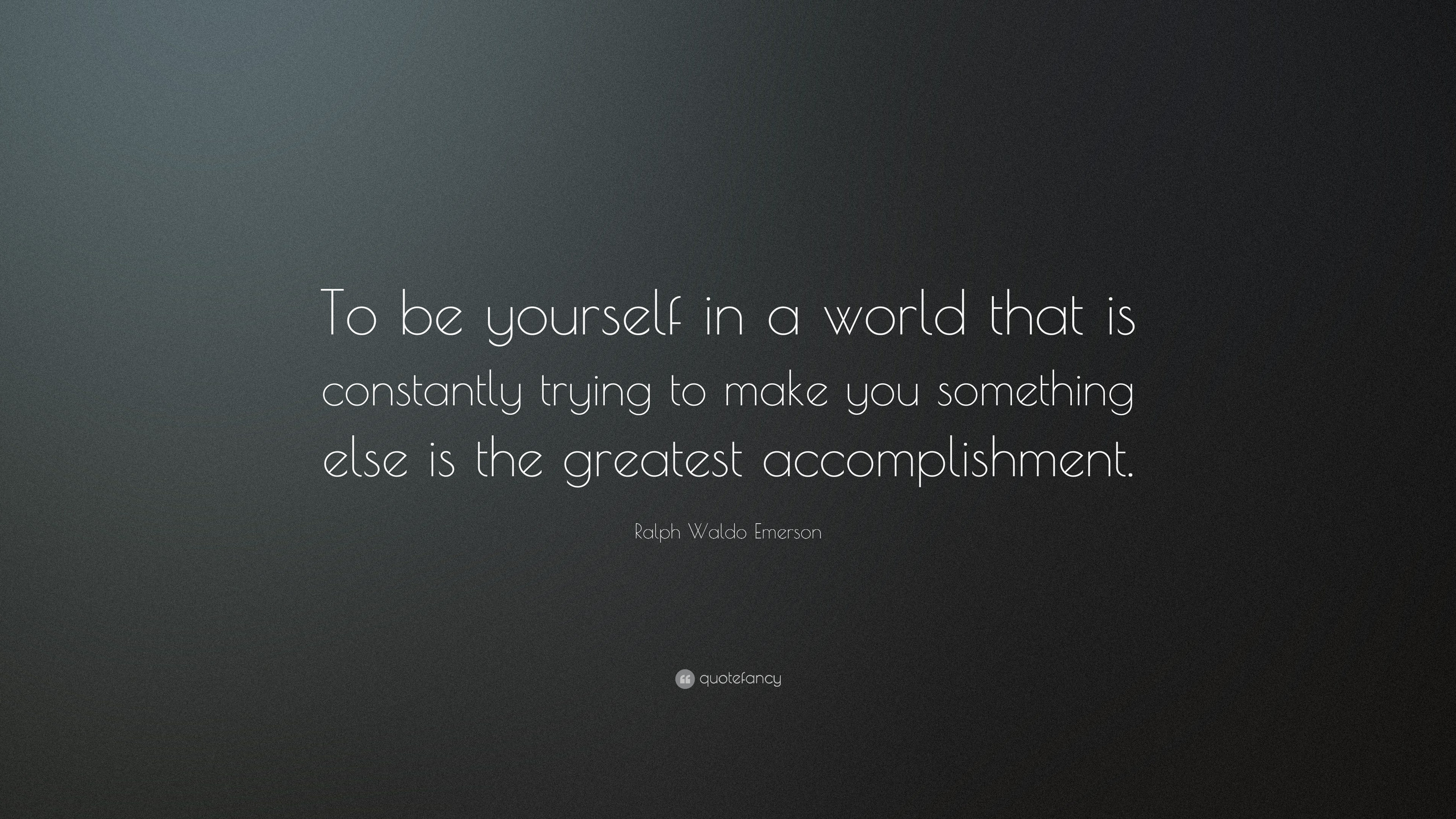 "Ralph Waldo Emerson Quote: ""To Be Yourself In A World That"