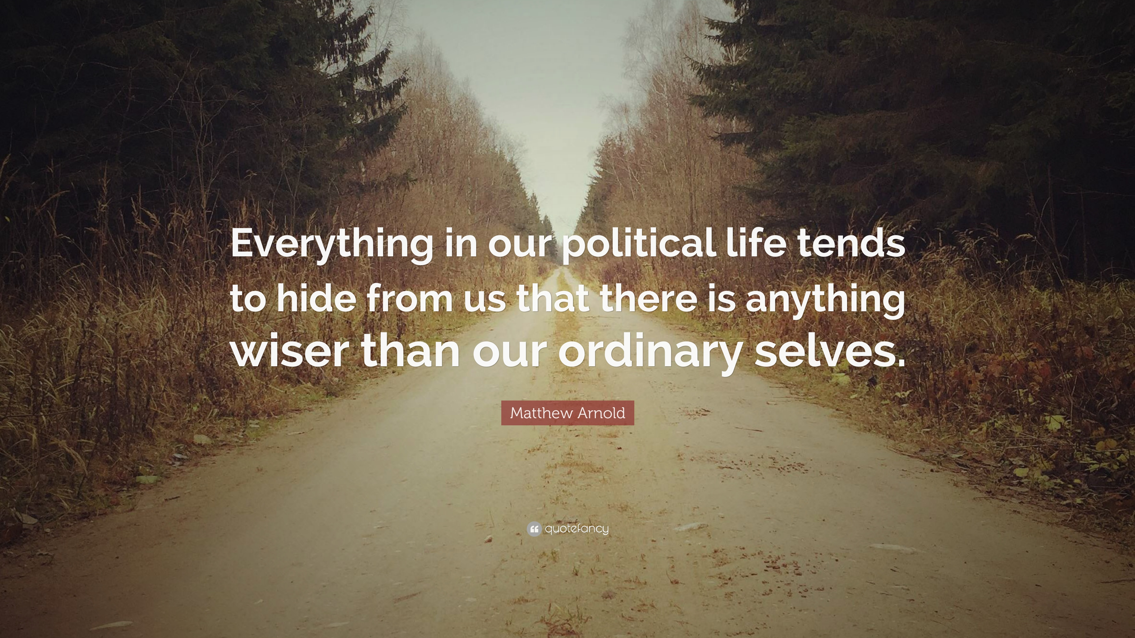 Matthew Arnold Quote Everything In Our Political Life Tends To