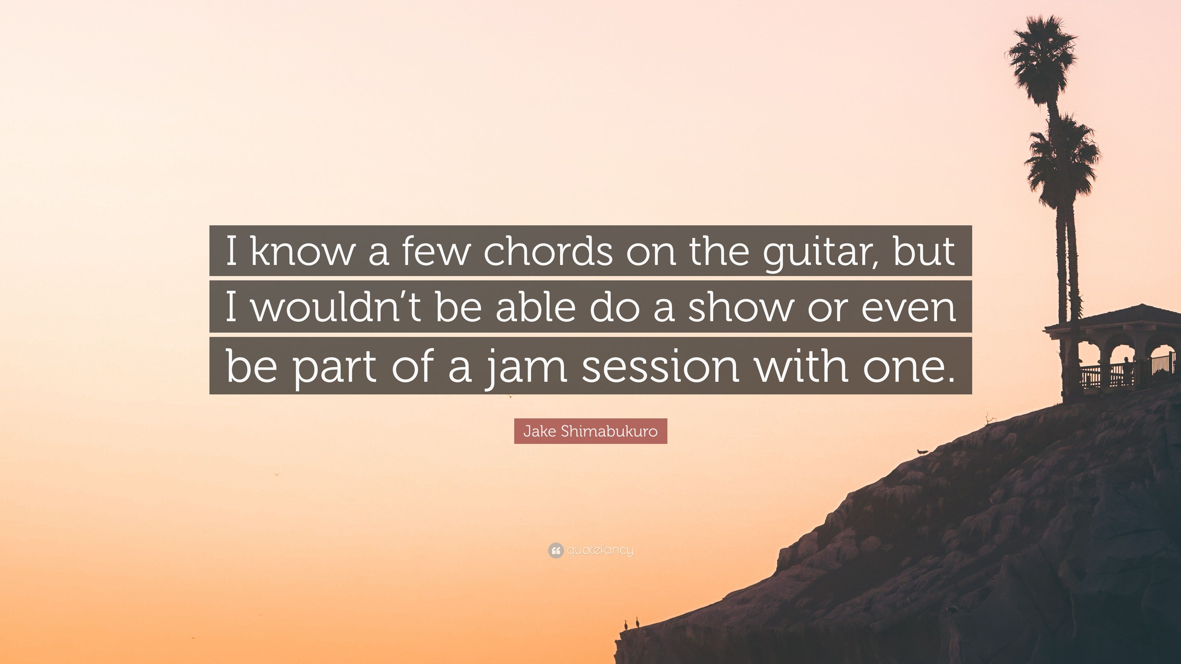 Jake Shimabukuro Quote I Know A Few Chords On The Guitar But I