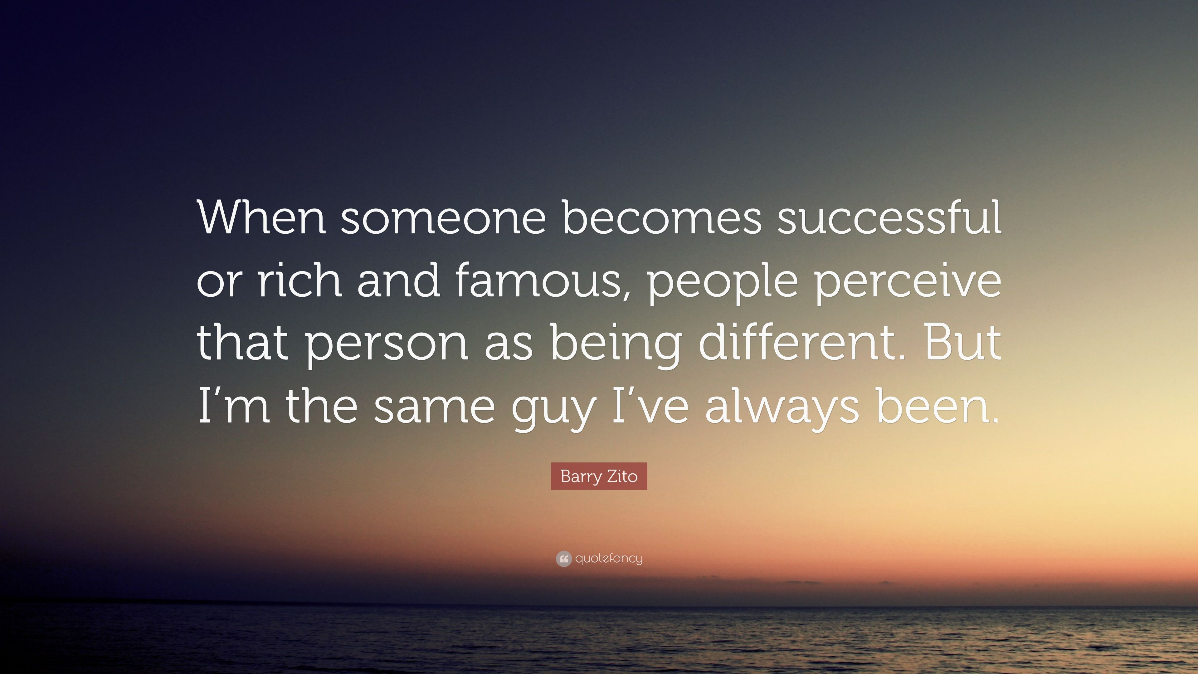 Barry Zito Quote When Someone Becomes Successful Or Rich And
