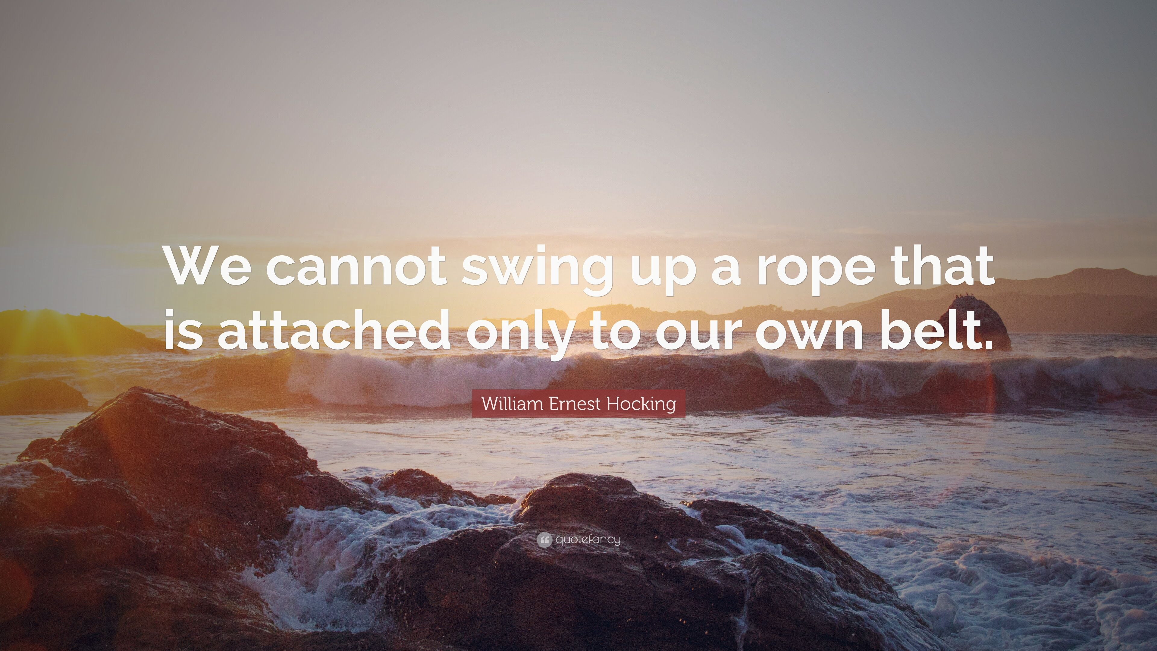 William Ernest Hocking Quote We Cannot Swing Up A Rope That Is
