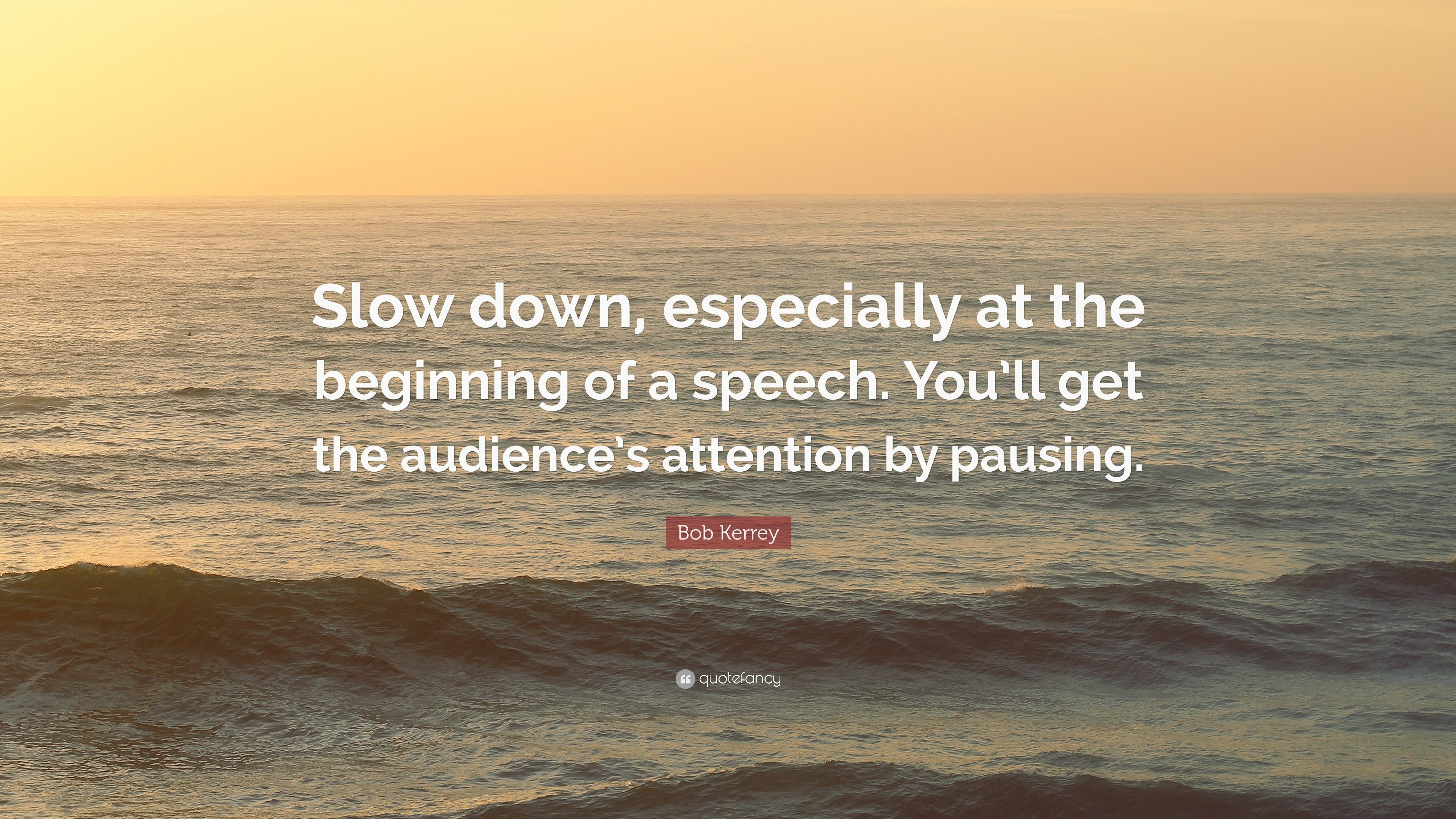 """Bob Kerrey Quote: """"Slow down, especially at the beginning of"""
