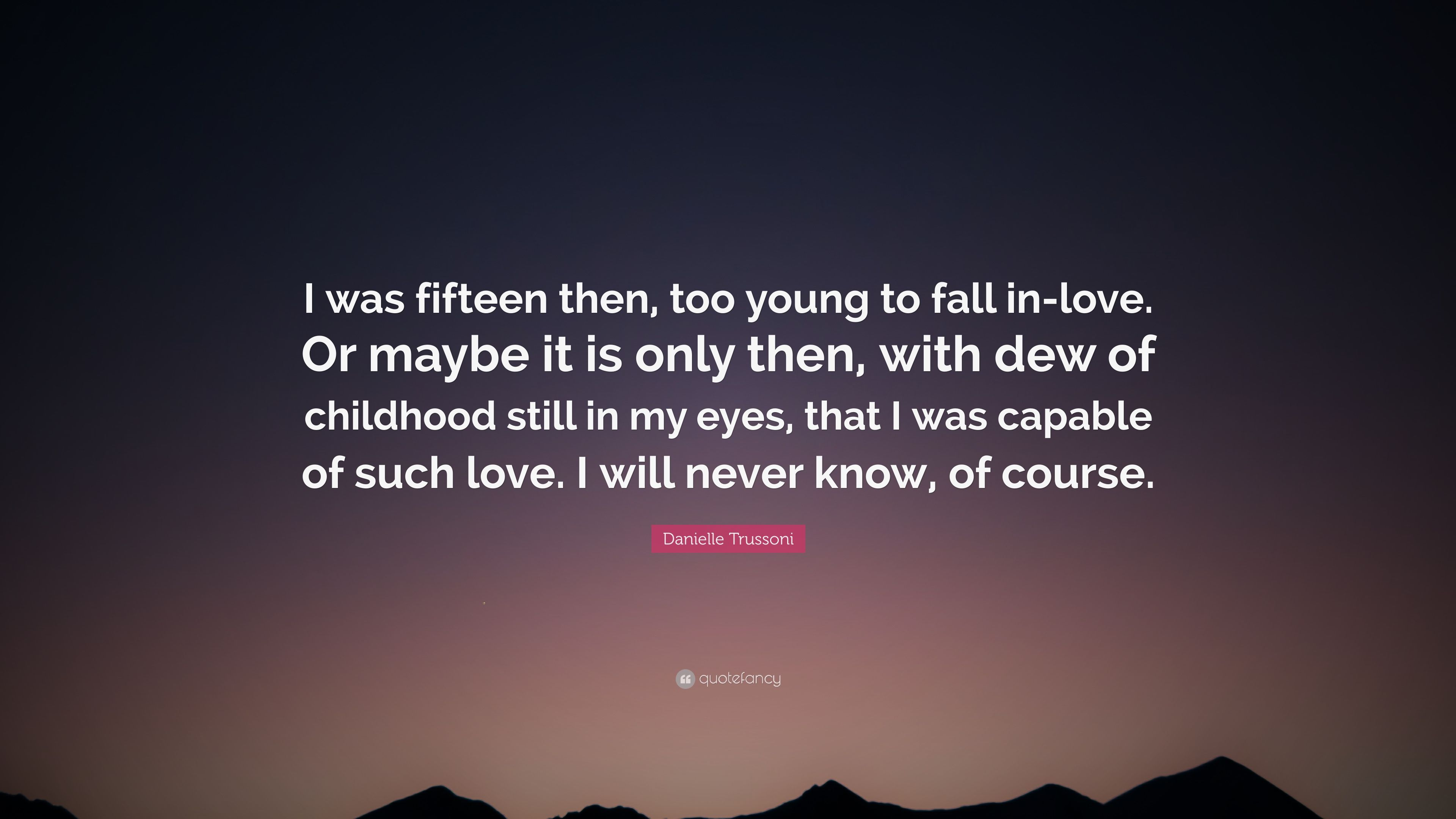 Danielle Trussoni Quote I Was Fifteen Then Too Young To Fall In