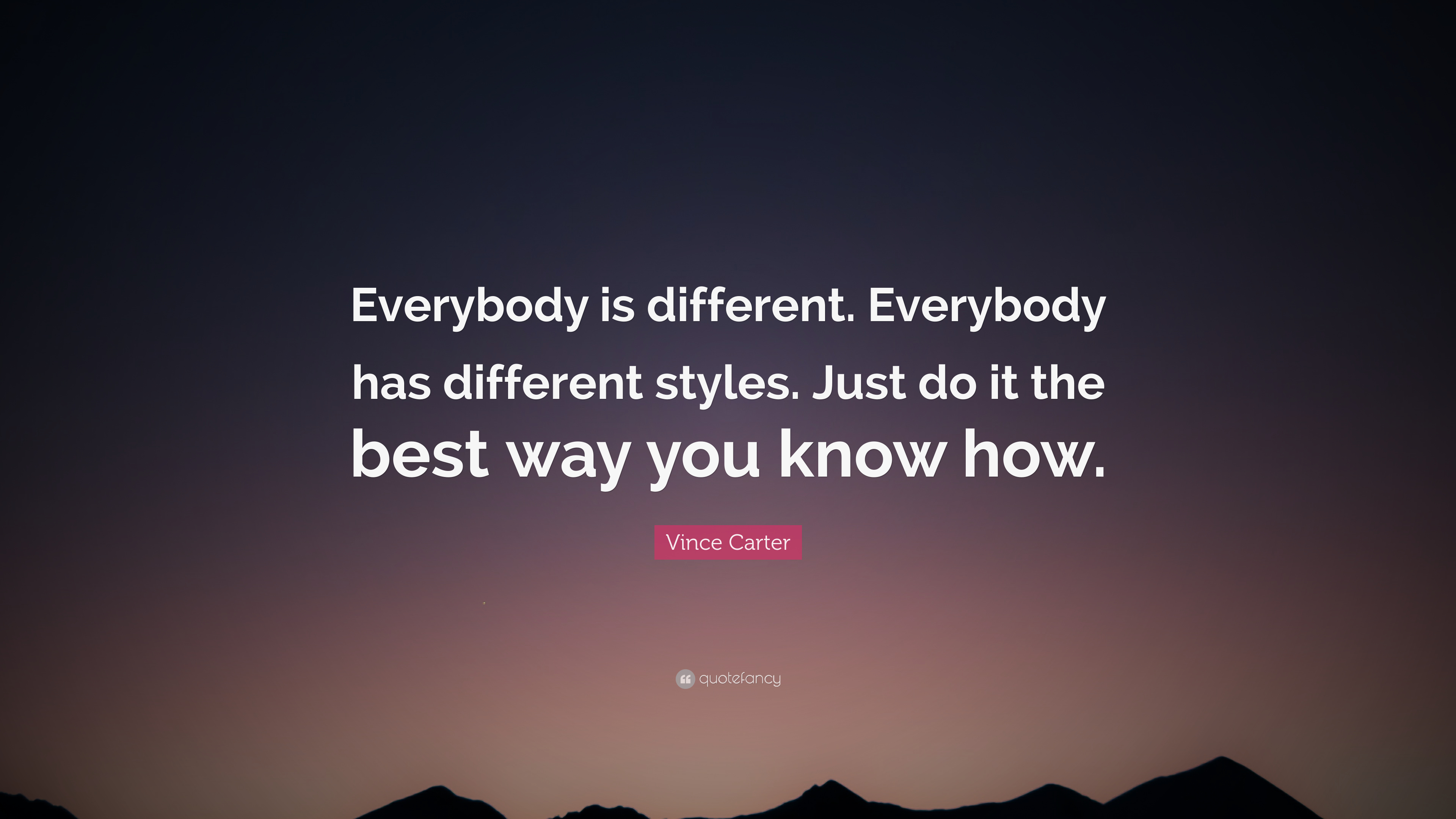 """07d14fb5477 Vince Carter Quote  """"Everybody is different. Everybody has different  styles. Just do"""