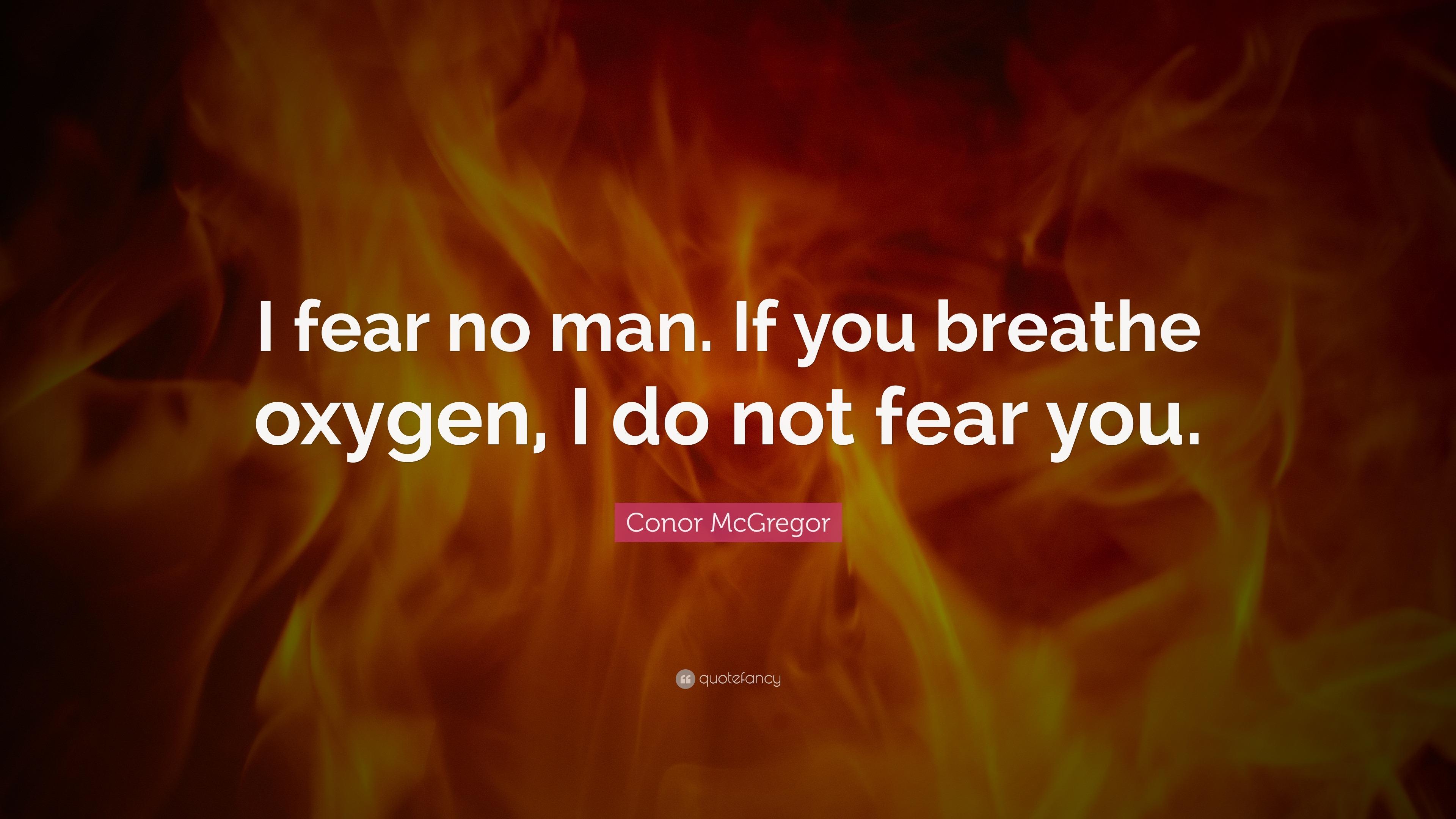 I fear no man
