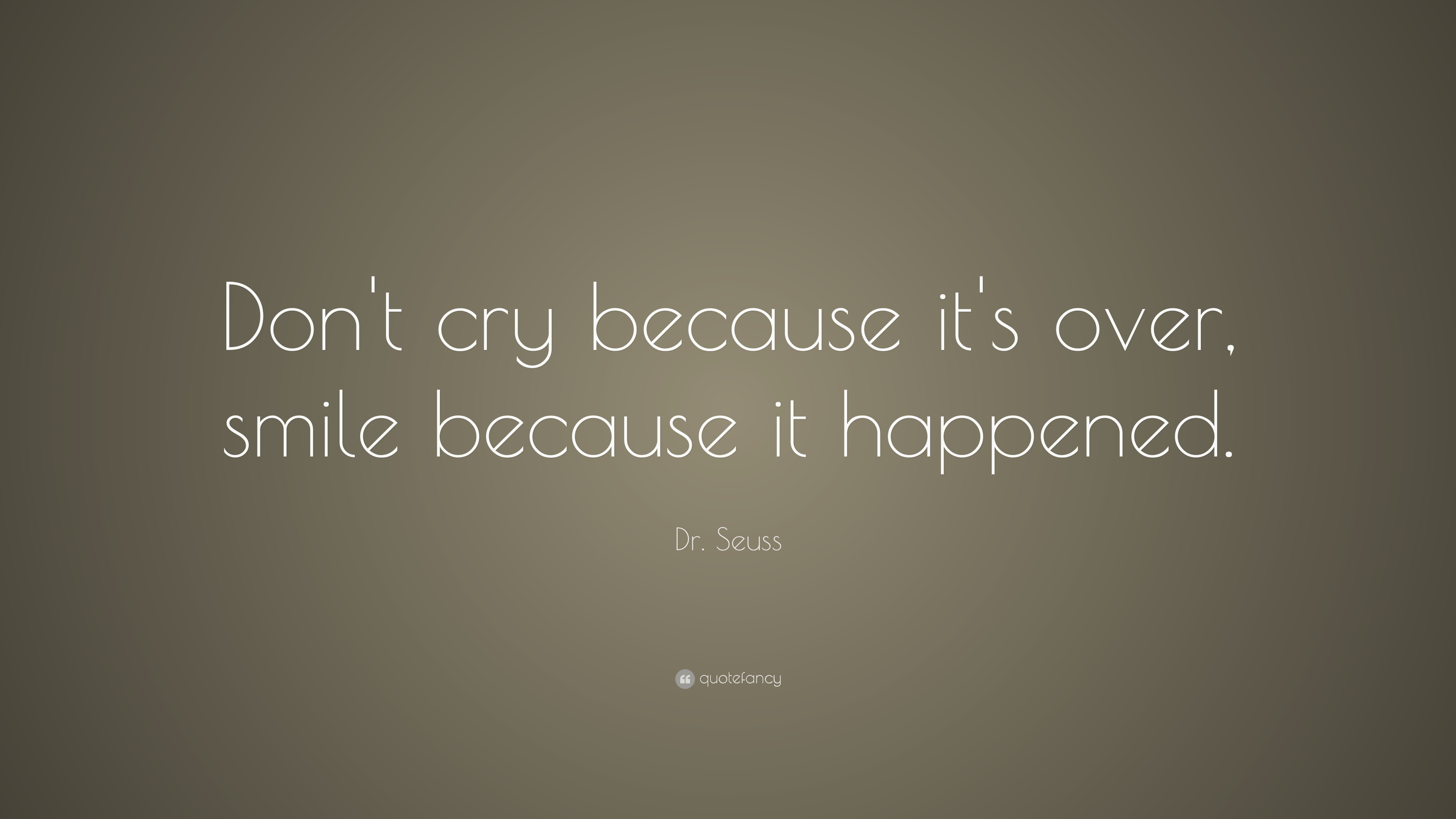 Dr Seuss Quote Dont Cry Because Its Over Smile Because It