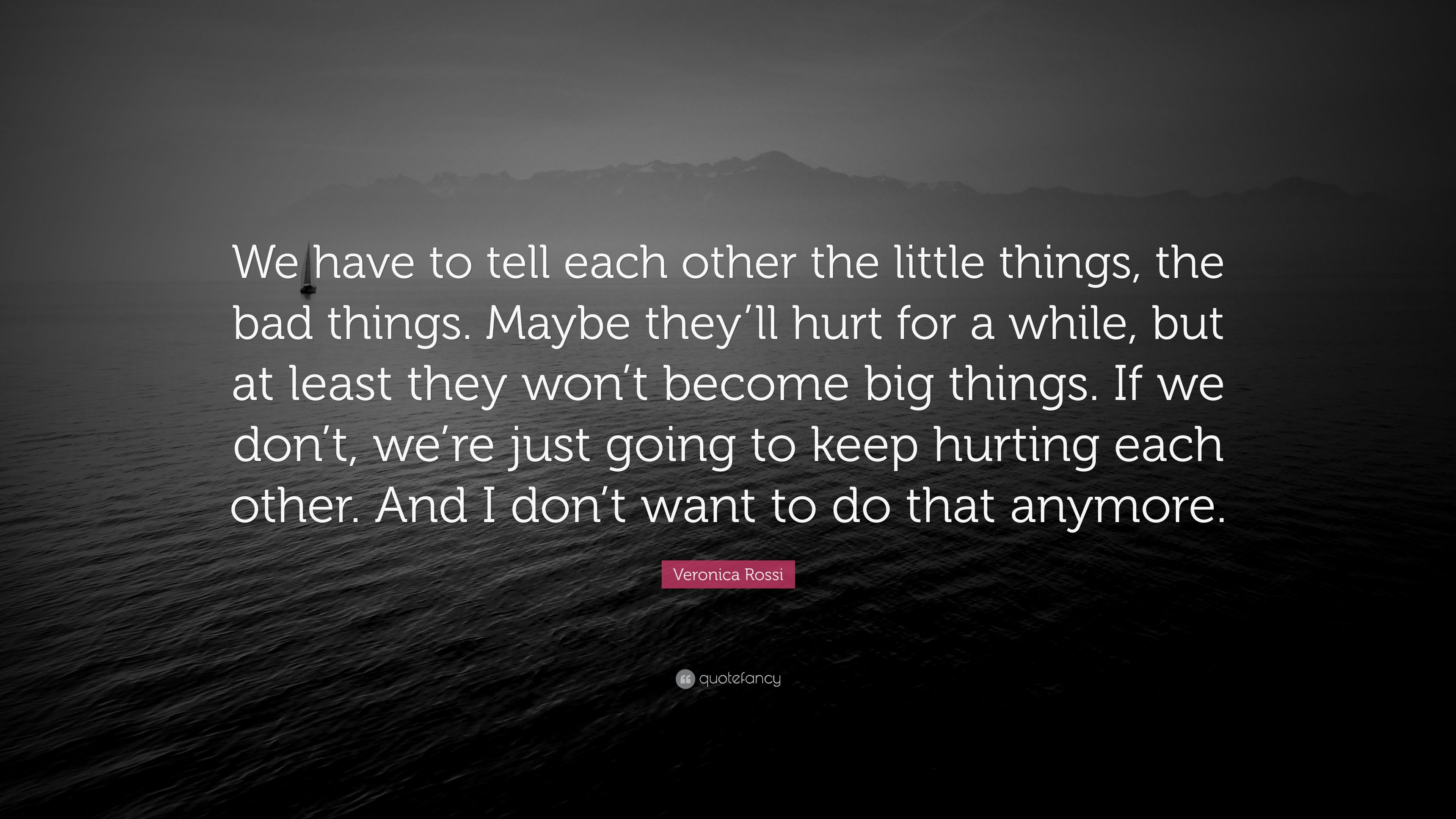 Veronica Rossi Quote We Have To Tell Each Other The Little Things