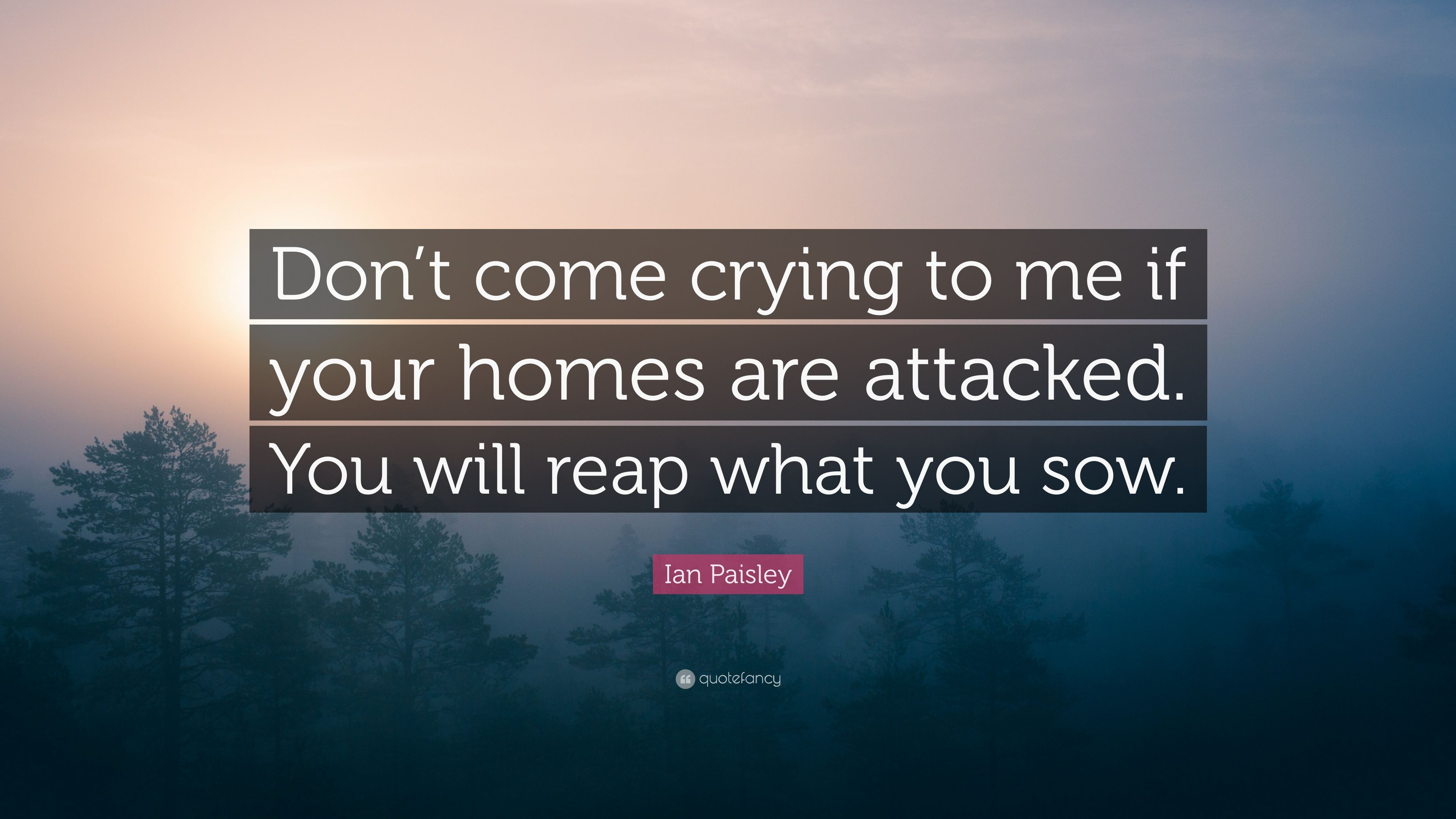 Ian Paisley Quote Dont Come Crying To Me If Your Homes Are
