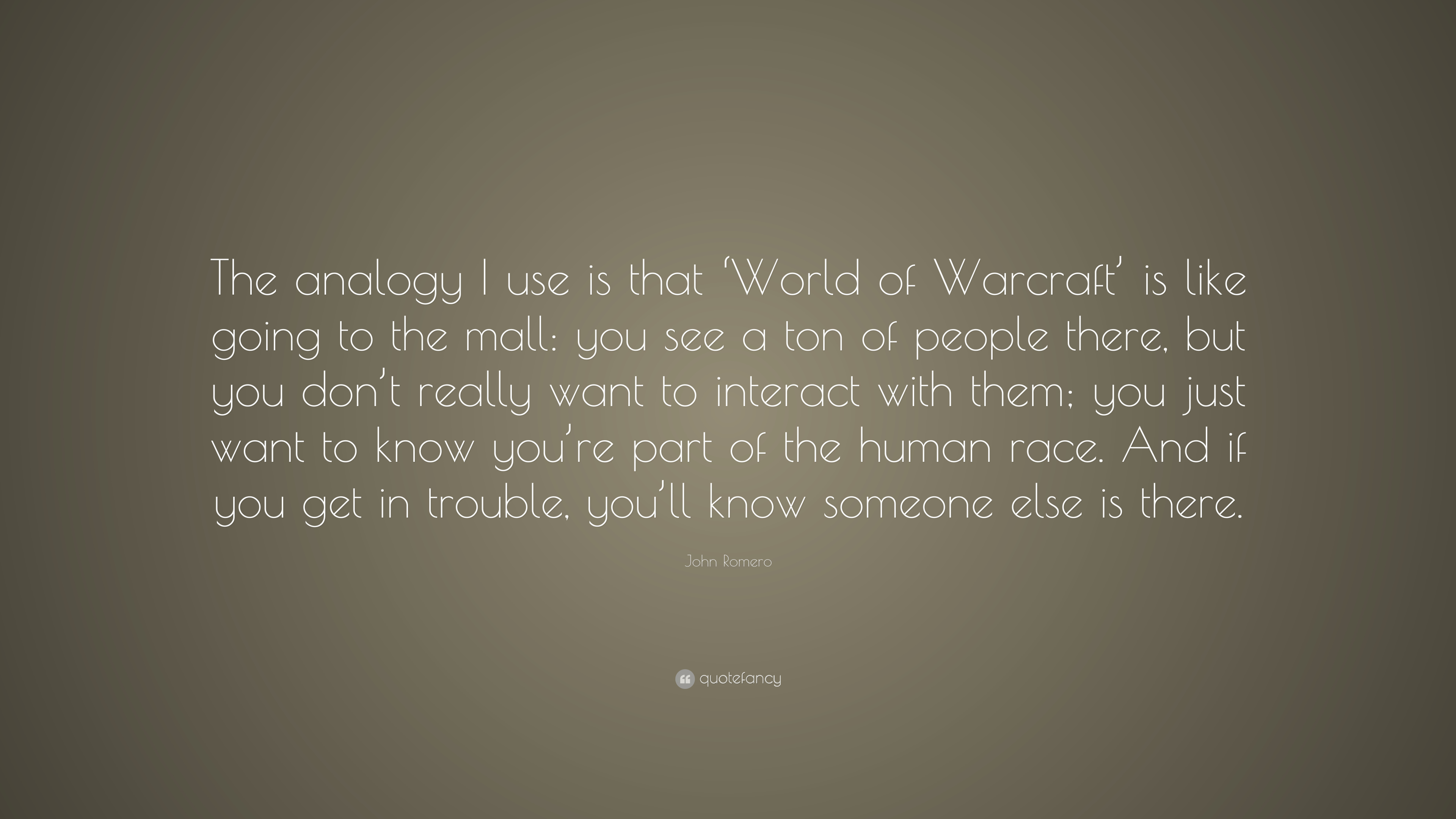 """World Of Warcraft Inspirational Quotes: John Romero Quote: """"The Analogy I Use Is That 'World Of"""