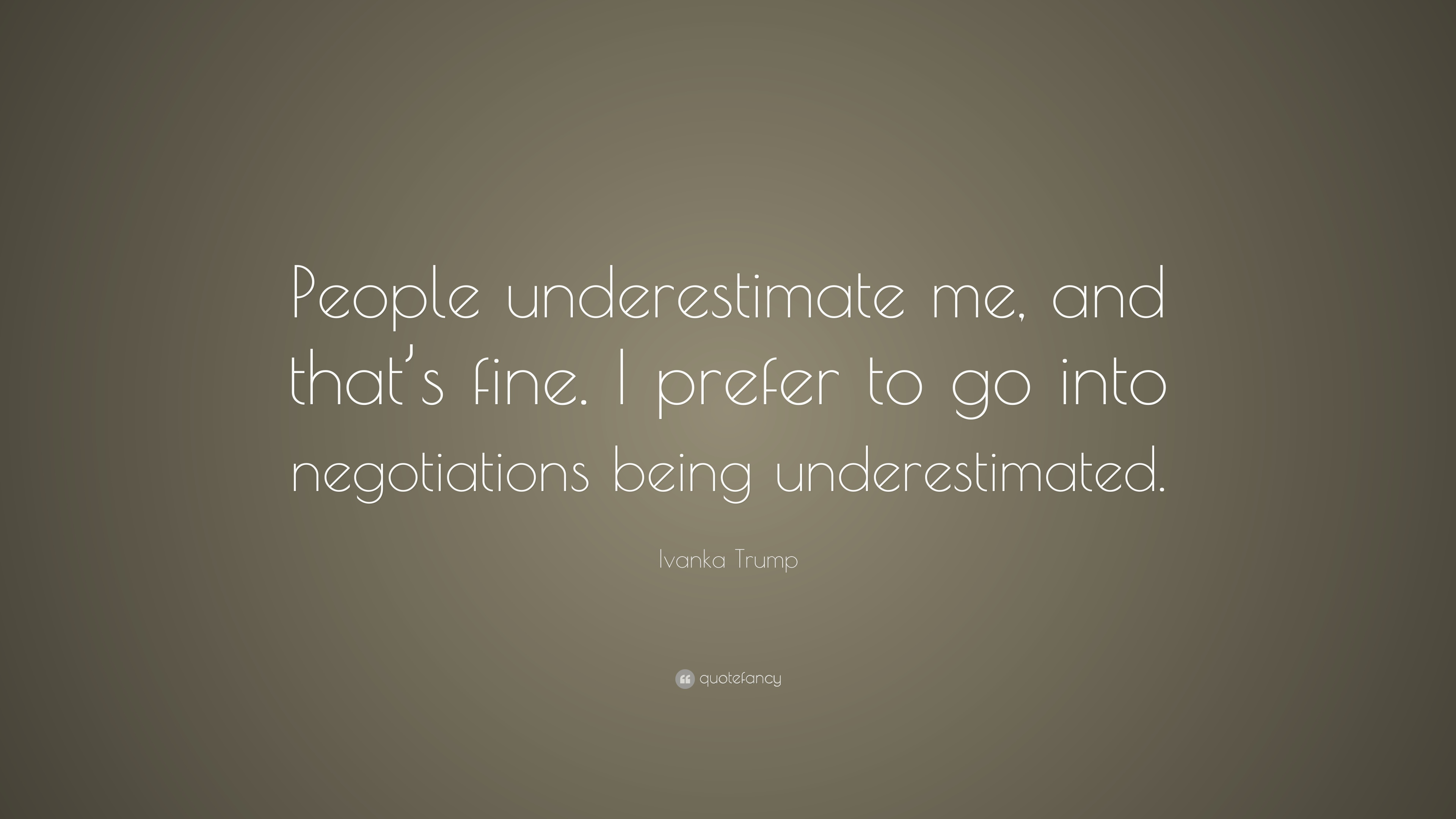 """Ivanka Trump Quote: """"People underestimate me, and that\'s ..."""