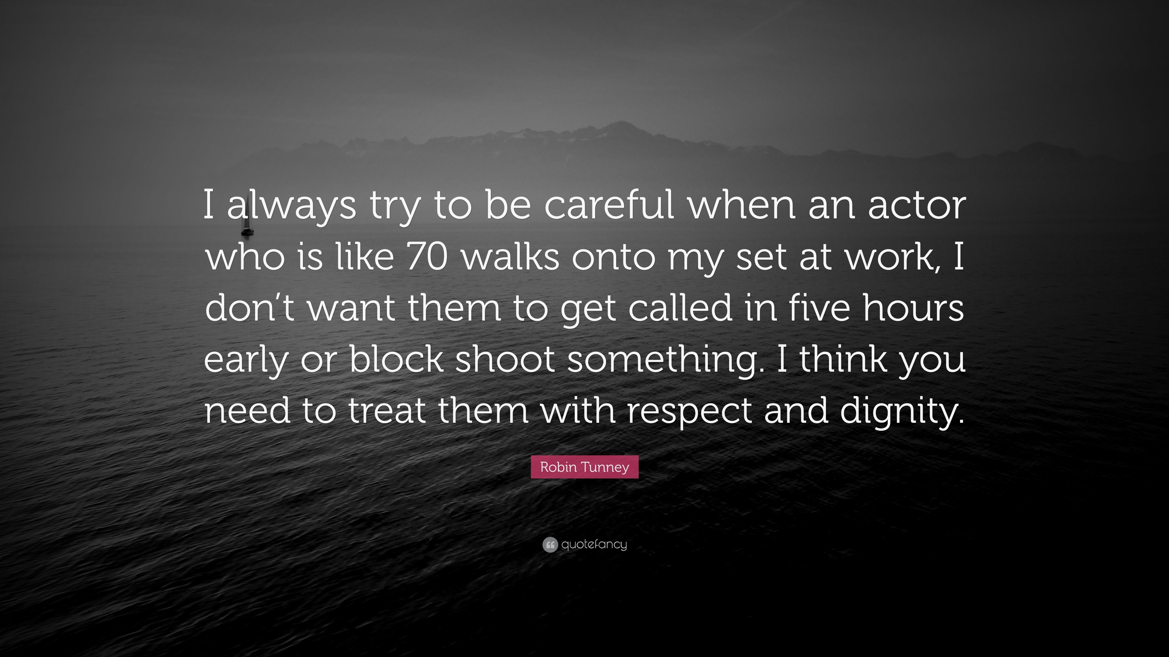 Robin Tunney Quote I Always Try To Be Careful When An Actor Who Is