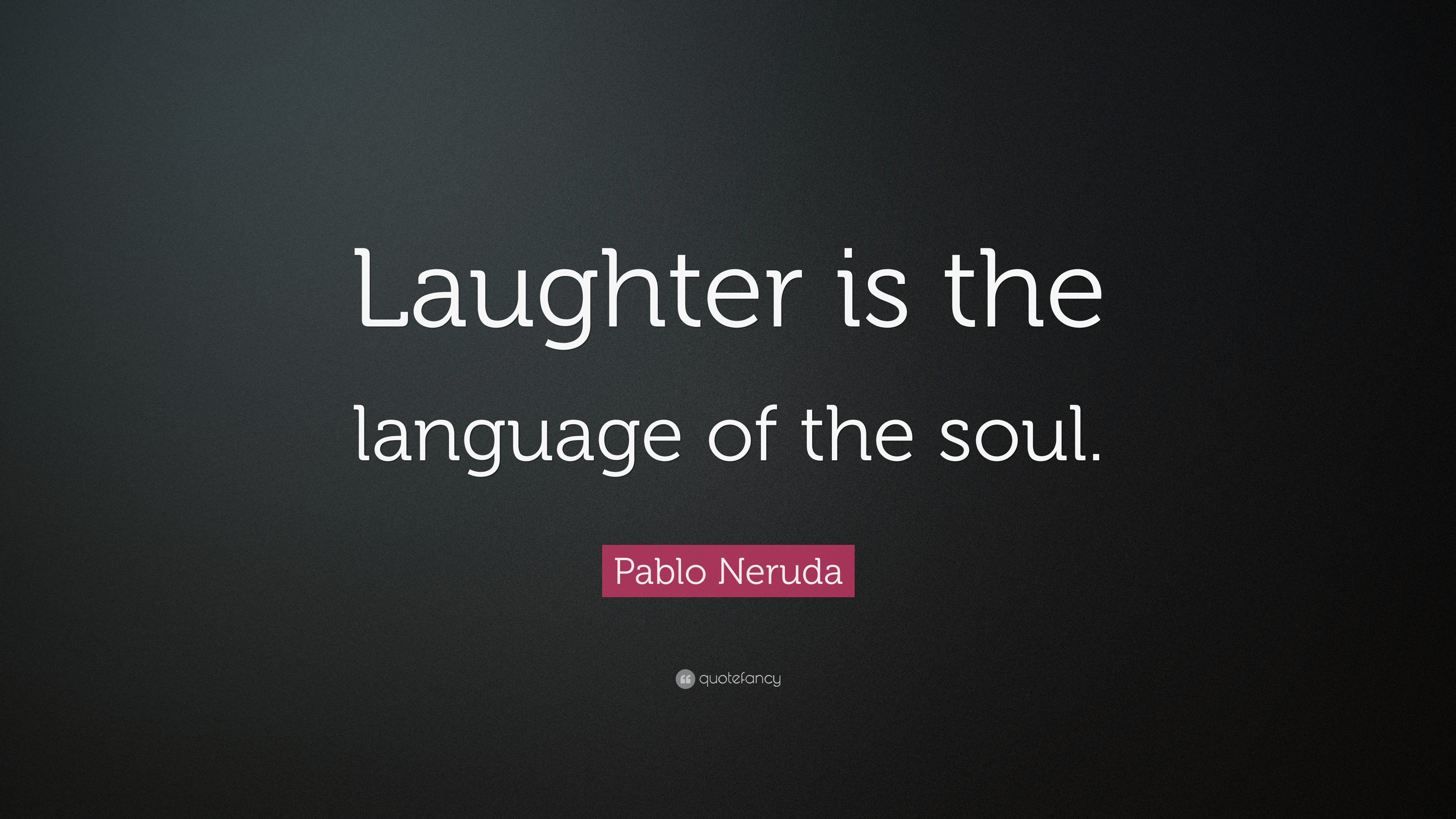 "Pablo Neruda Quote: ""Laughter is the language of the soul ..."
