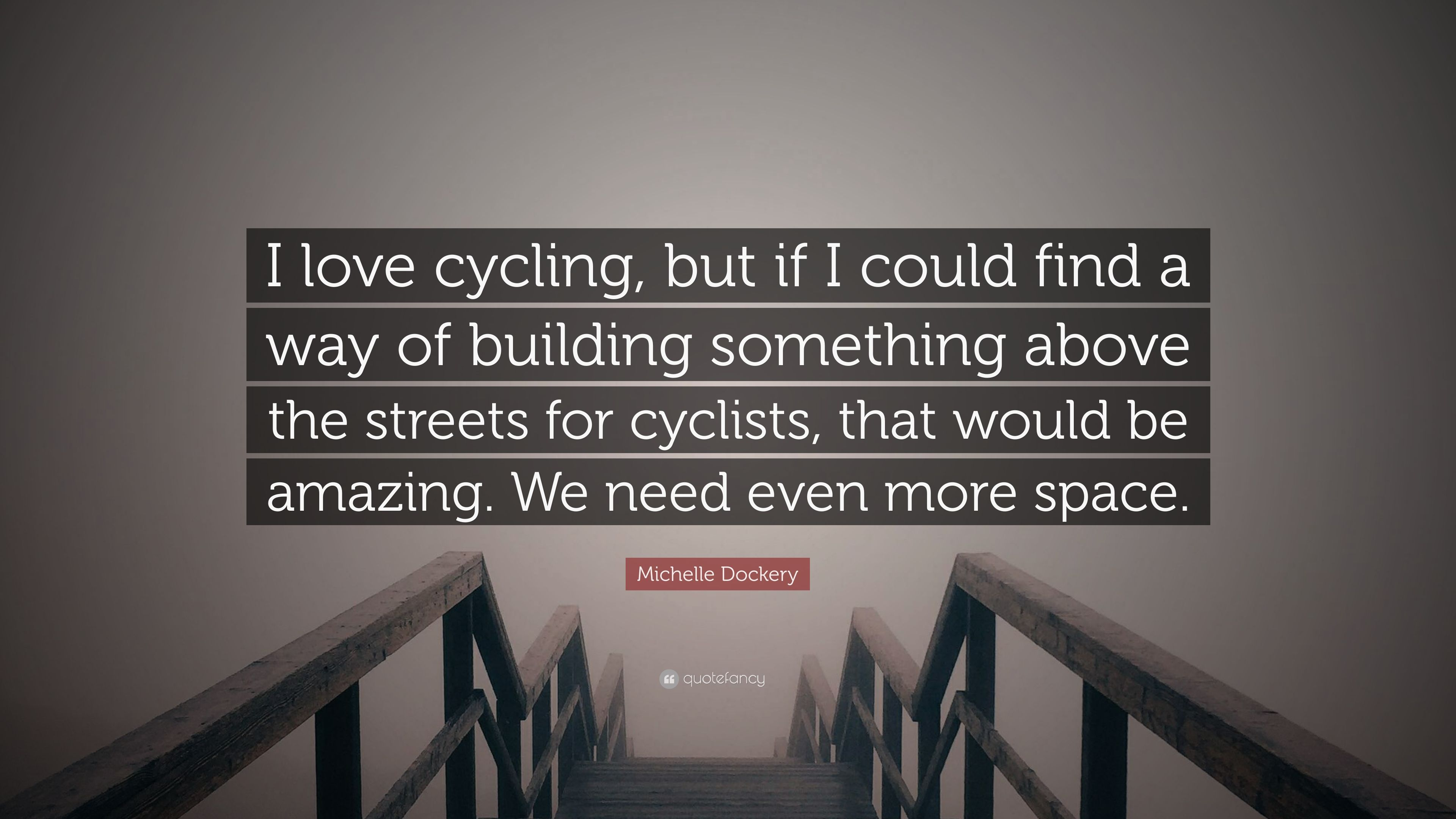 Michelle Dockery Quote I Love Cycling But If I Could Find A Way