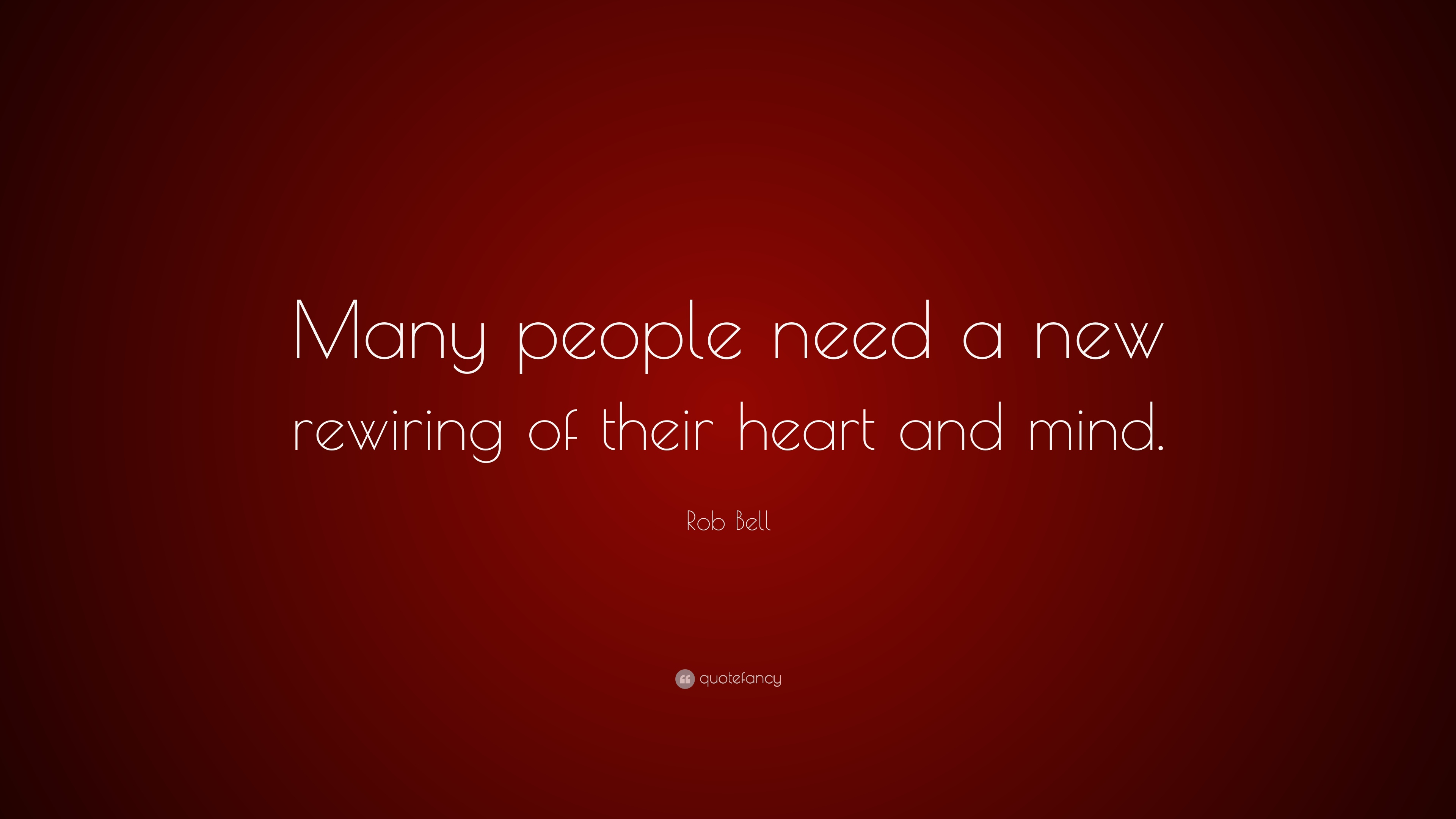 """Rob Bell Quote: """"Many People Need A New Rewiring Of Their"""