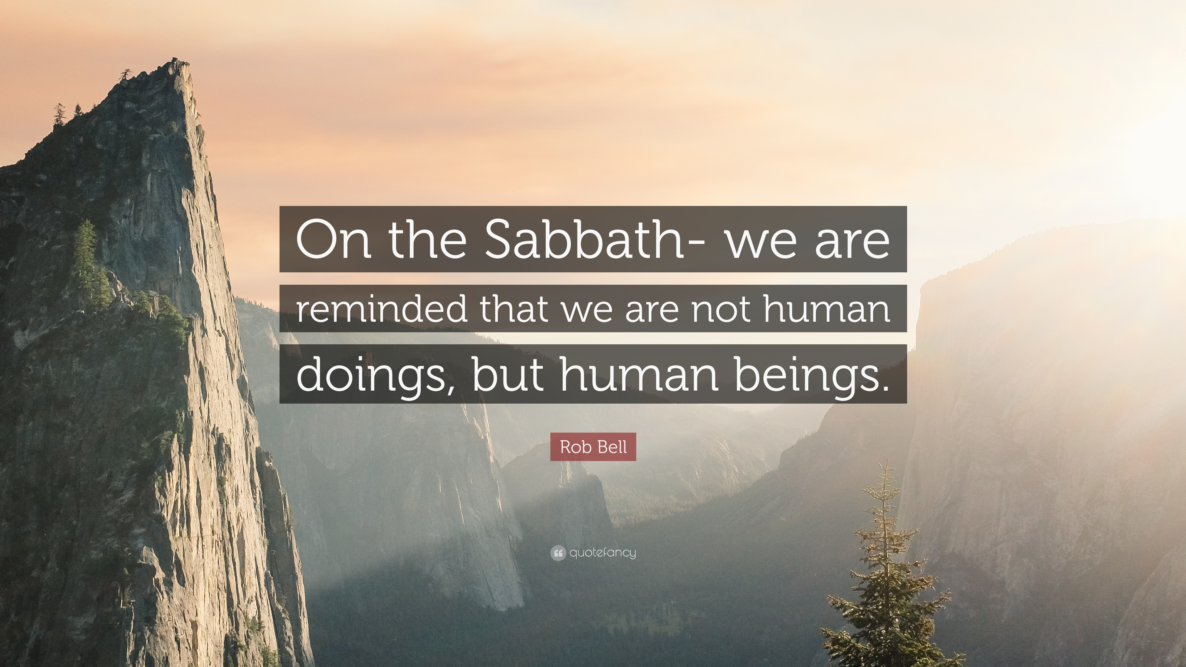 """Rob Bell Quote: """"On The Sabbath- We Are Reminded That We"""