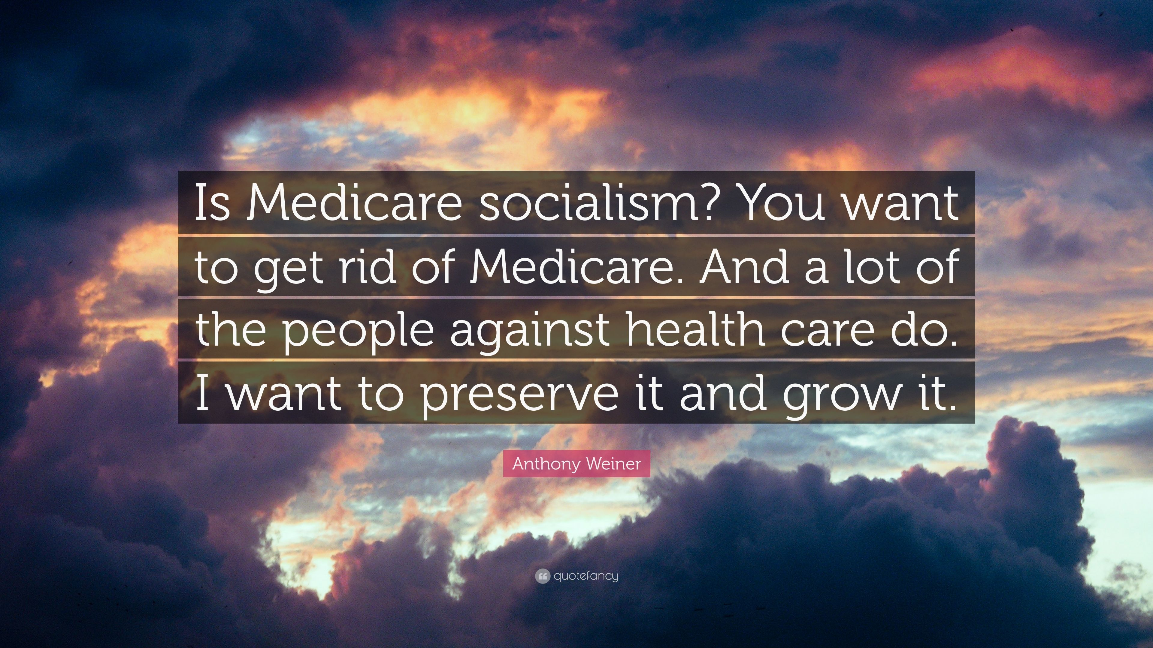 """Anthony Weiner Quote: """"Is Medicare socialism? You want to ..."""